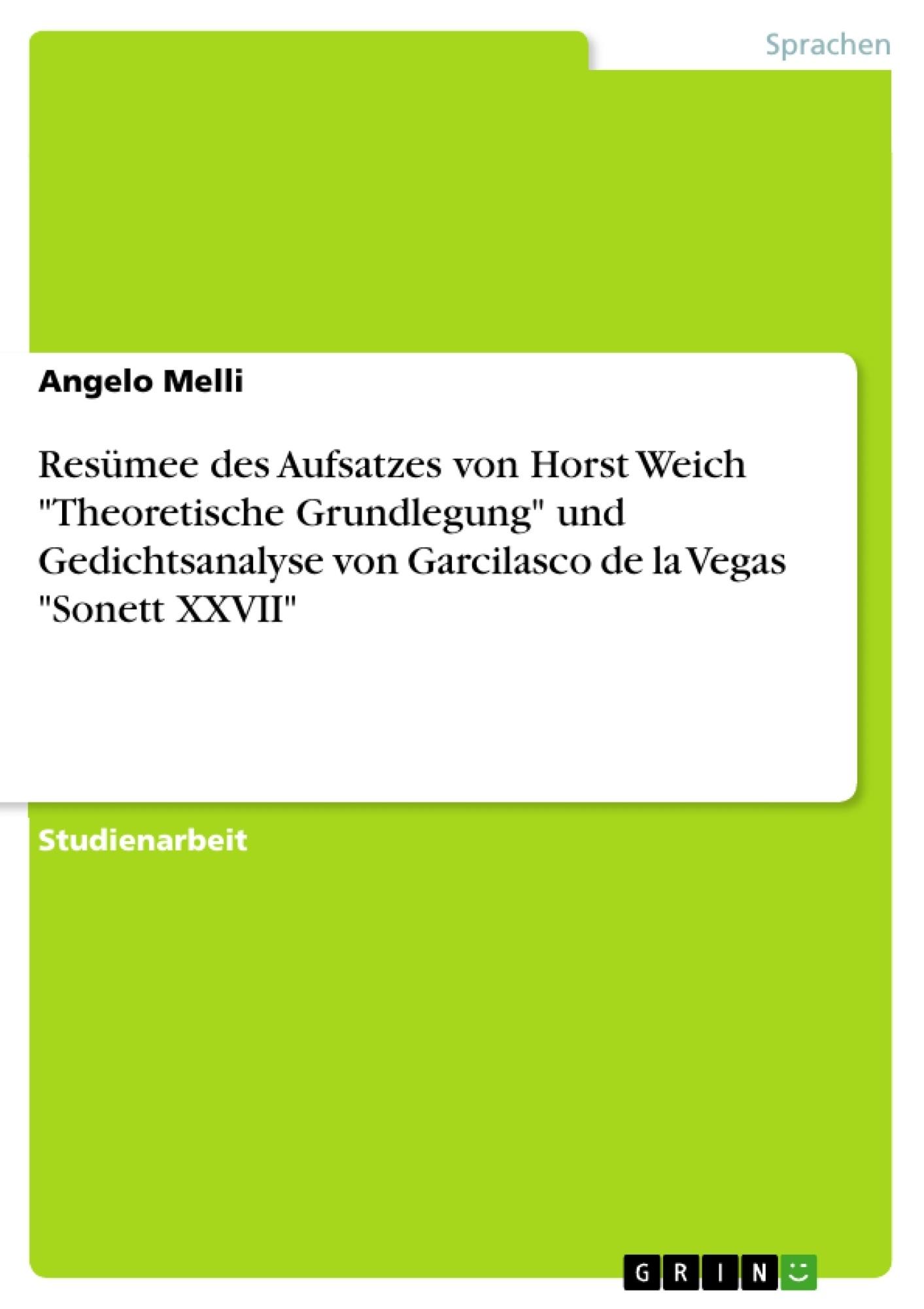 """Titel: Resümee des Aufsatzes von Horst Weich """"Theoretische Grundlegung"""" und Gedichtsanalyse von Garcilasco de la Vegas """"Sonett XXVII"""""""