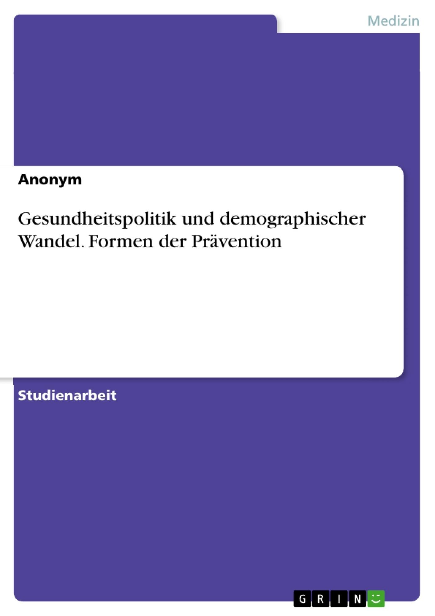Titel: Gesundheitspolitik und demographischer Wandel. Formen der Prävention