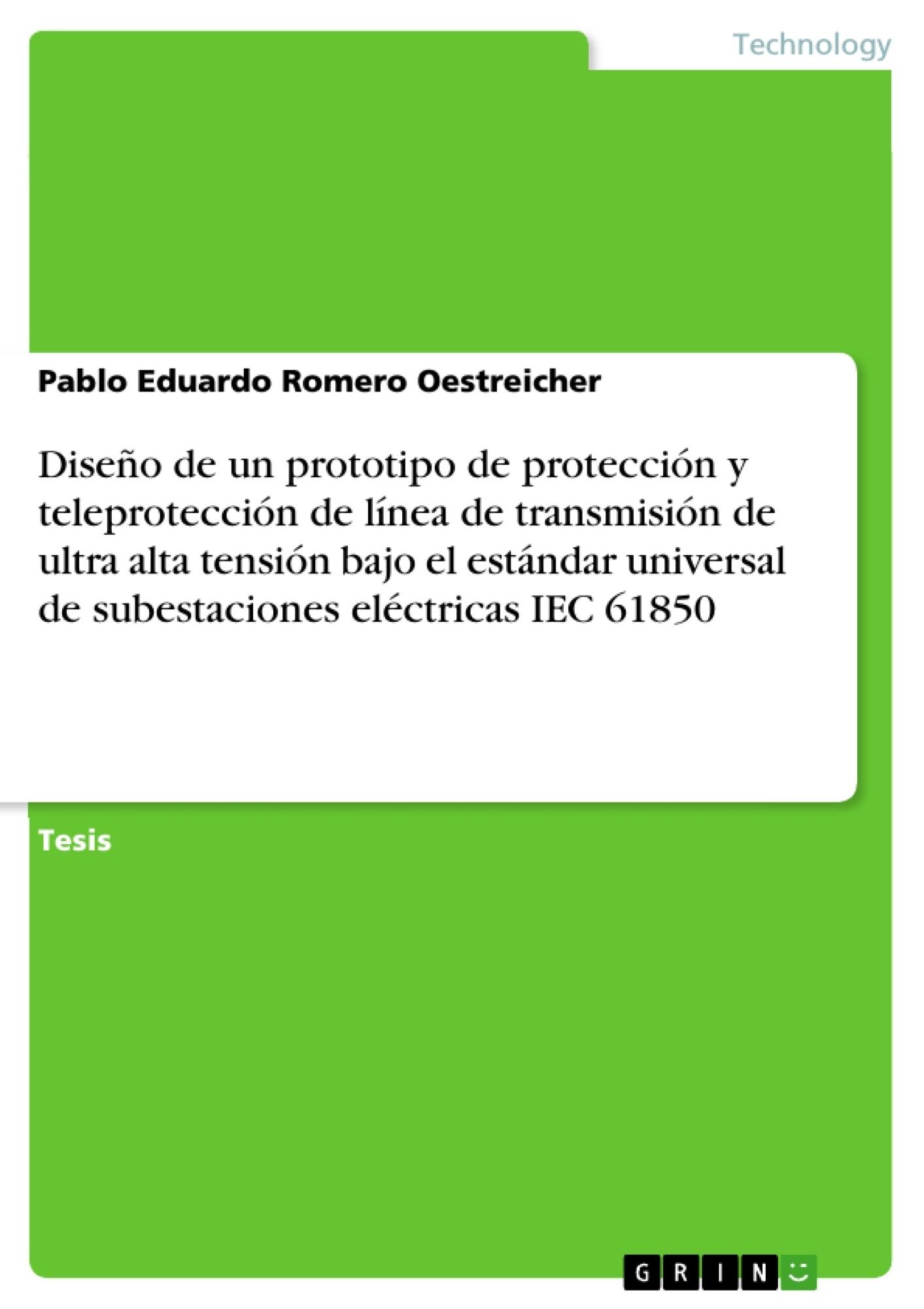 Título: Diseño de un prototipo de protección y teleprotección de línea de transmisión de ultra alta tensión bajo el estándar universal de subestaciones eléctricas IEC 61850