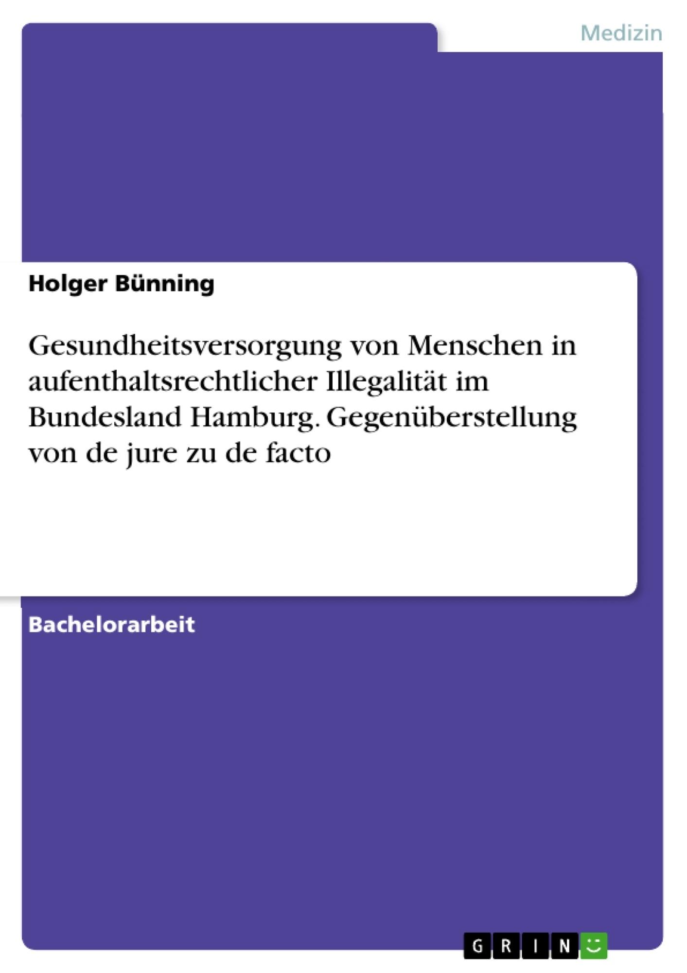 Titel: Gesundheitsversorgung von Menschen in aufenthaltsrechtlicher Illegalität im Bundesland Hamburg. Gegenüberstellung von de jure zu de facto
