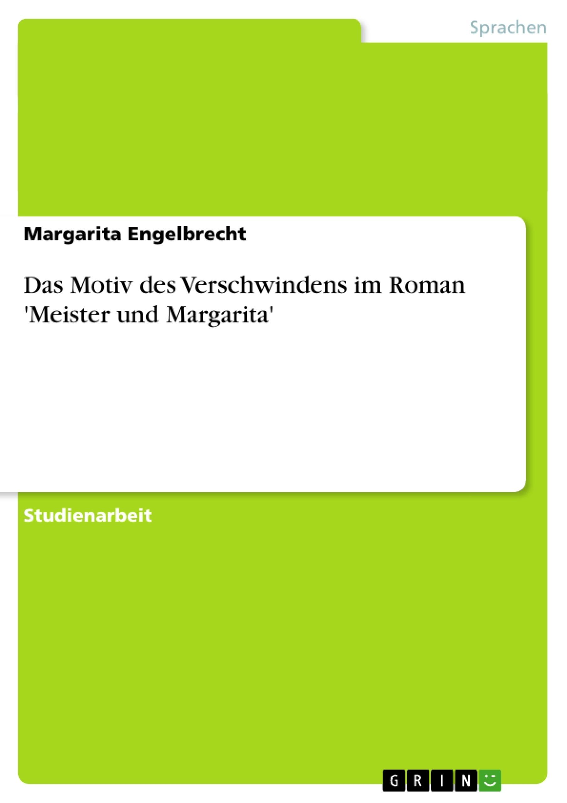 Titel: Das Motiv des Verschwindens im Roman 'Meister und Margarita'