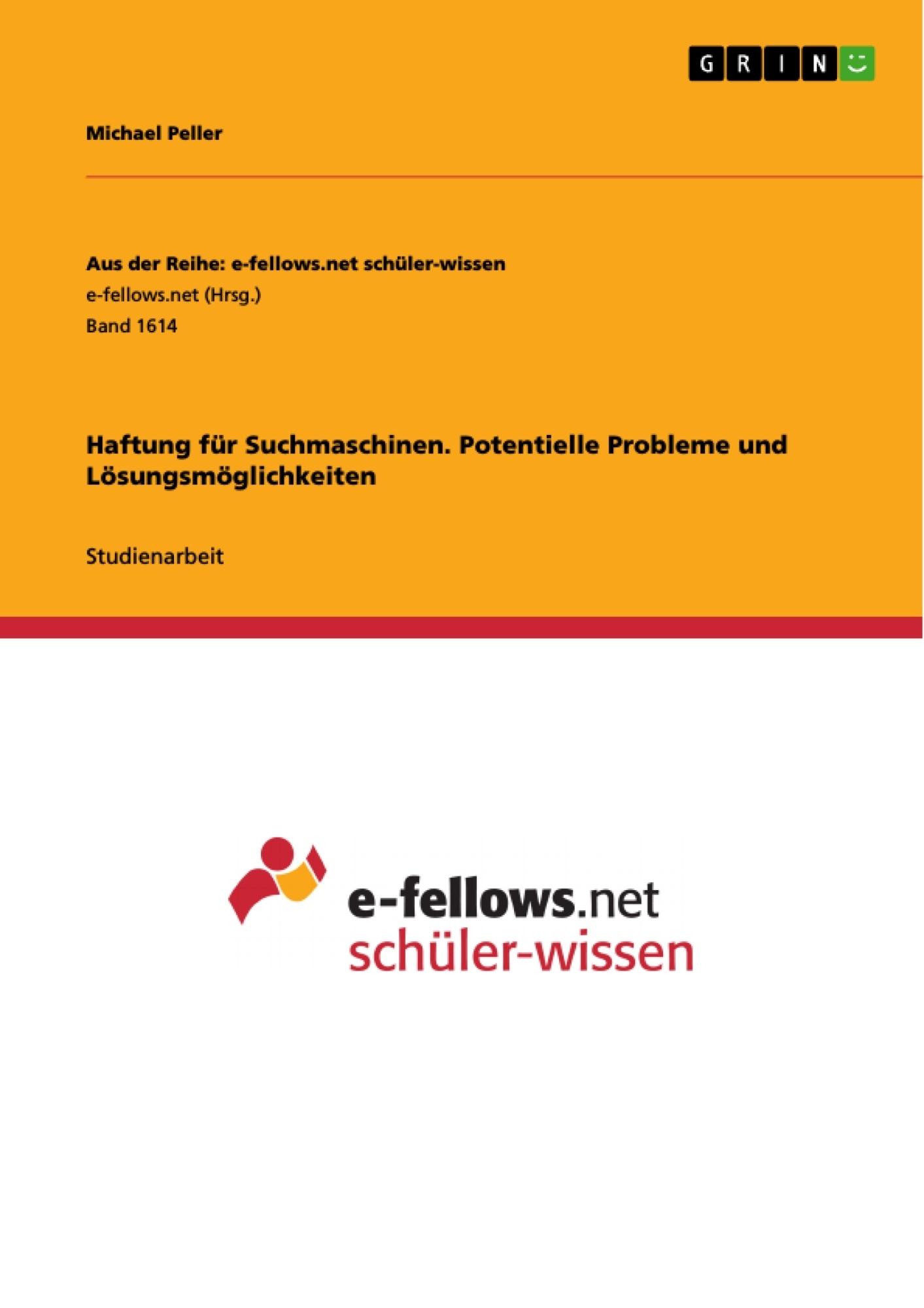 Titel: Haftung für Suchmaschinen. Potentielle Probleme und Lösungsmöglichkeiten
