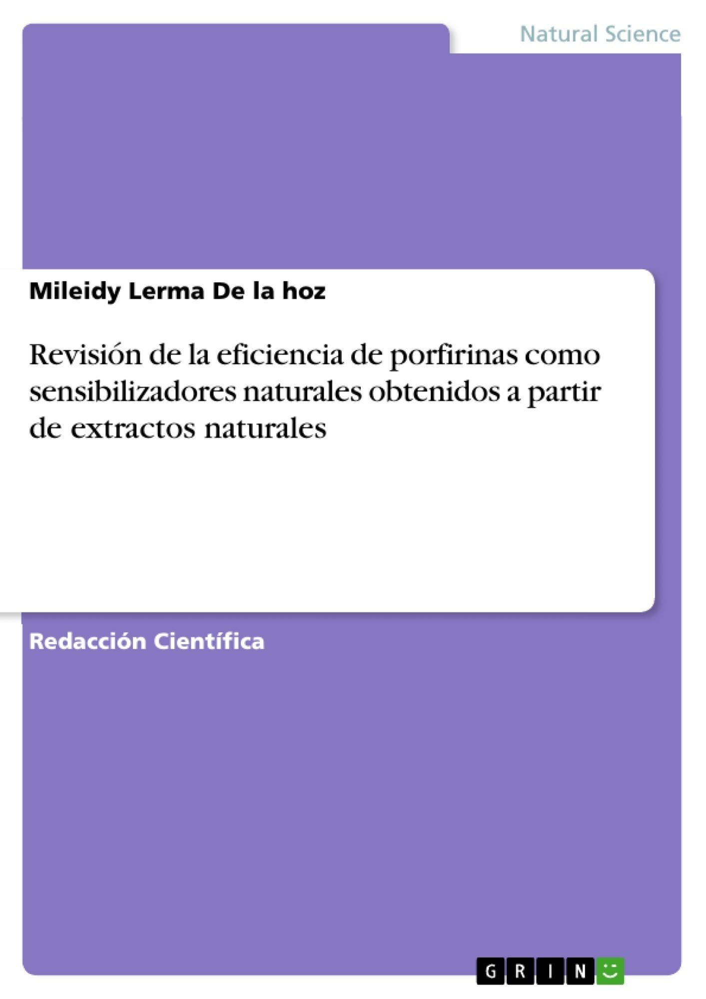 Título: Revisión de la eficiencia de porfirinas como sensibilizadores naturales obtenidos a partir de extractos naturales