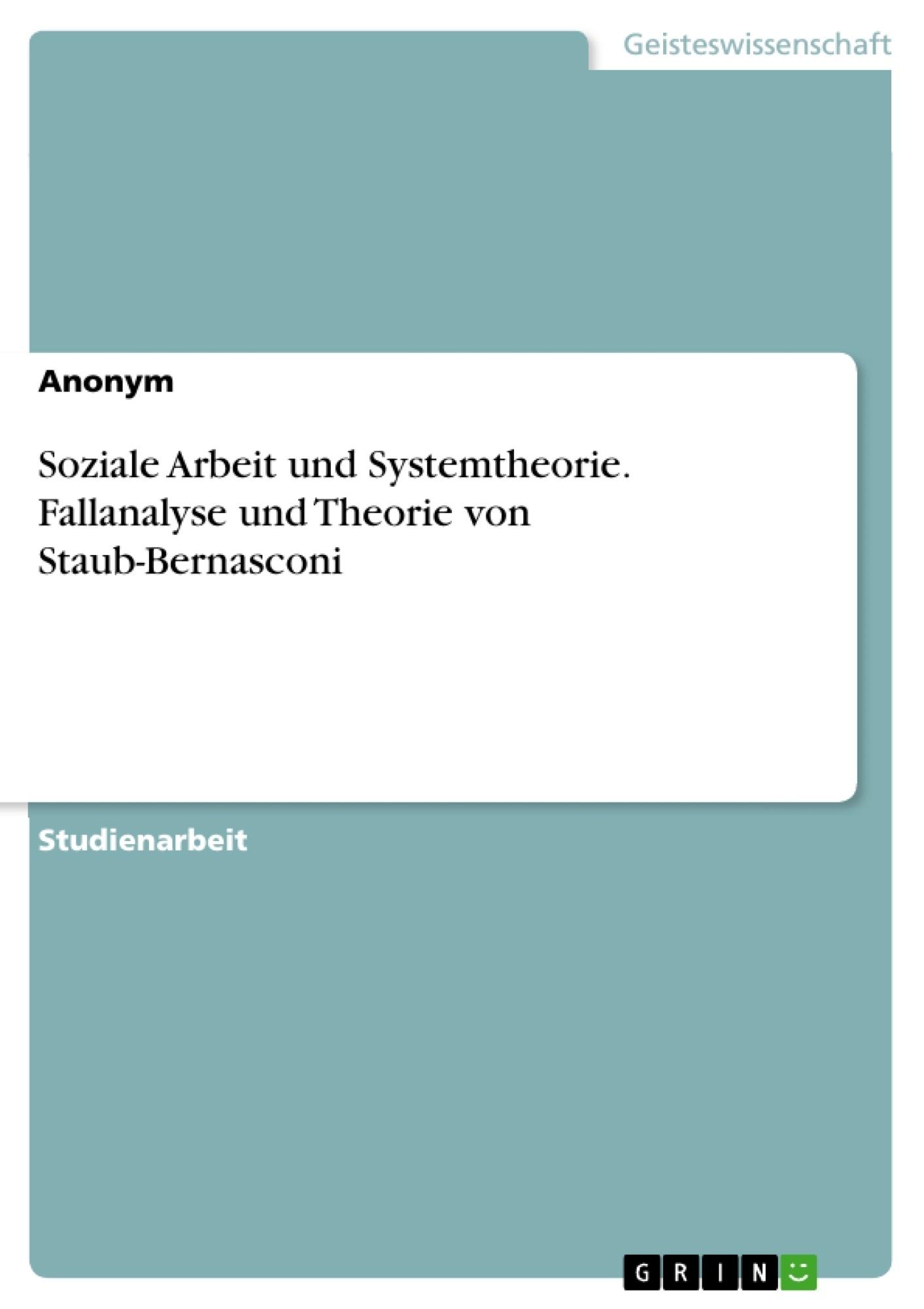 Titel: Soziale Arbeit und Systemtheorie. Fallanalyse und Theorie von Staub-Bernasconi