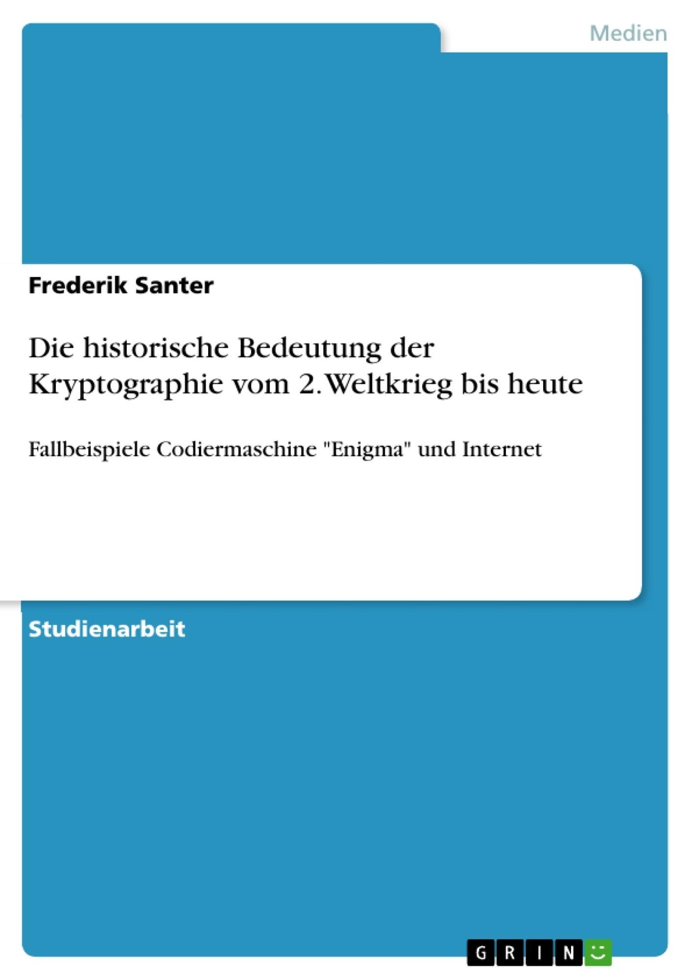 Titel: Die historische Bedeutung der Kryptographie vom 2. Weltkrieg bis heute