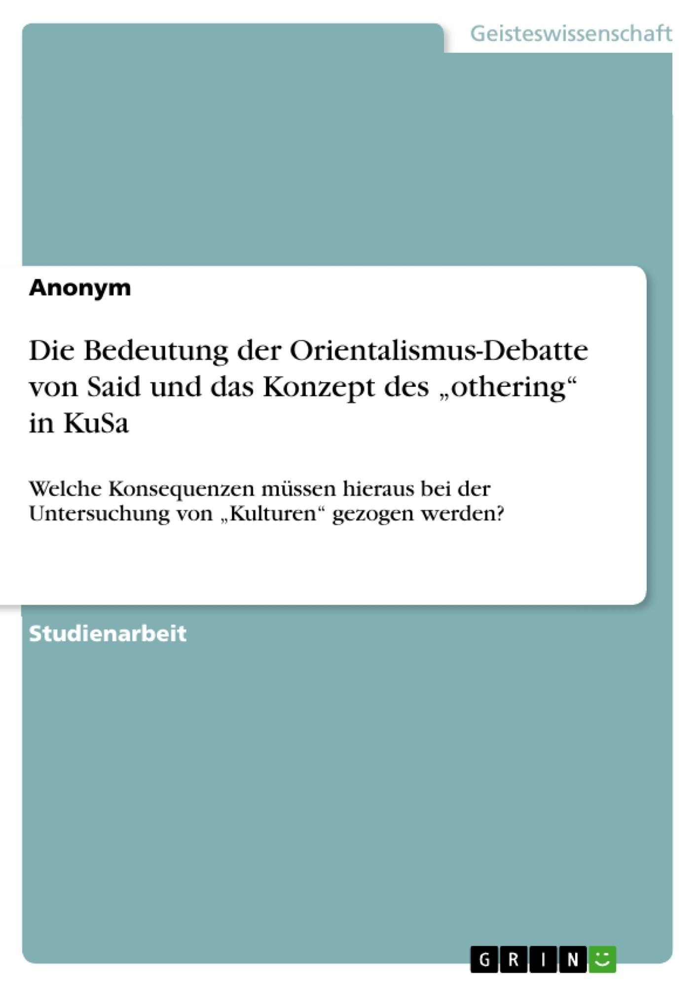 """Titel: Die Bedeutung der Orientalismus-Debatte von Said und das Konzept des """"othering"""" in KuSa"""