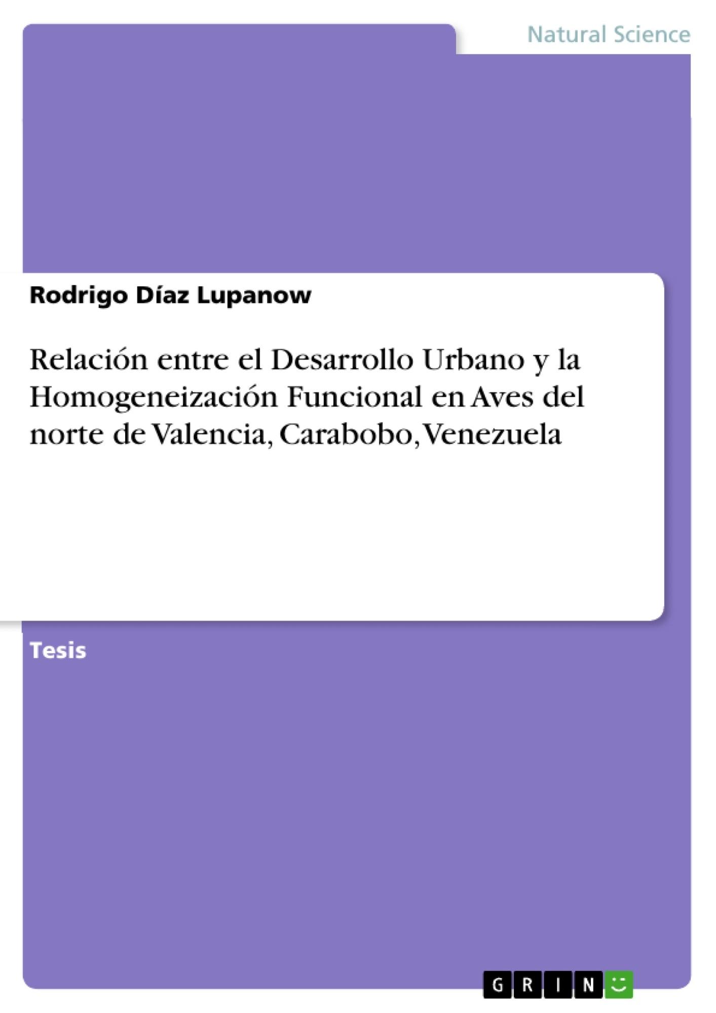 Título: Relación entre el Desarrollo Urbano y la Homogeneización Funcional en Aves del norte de Valencia, Carabobo, Venezuela