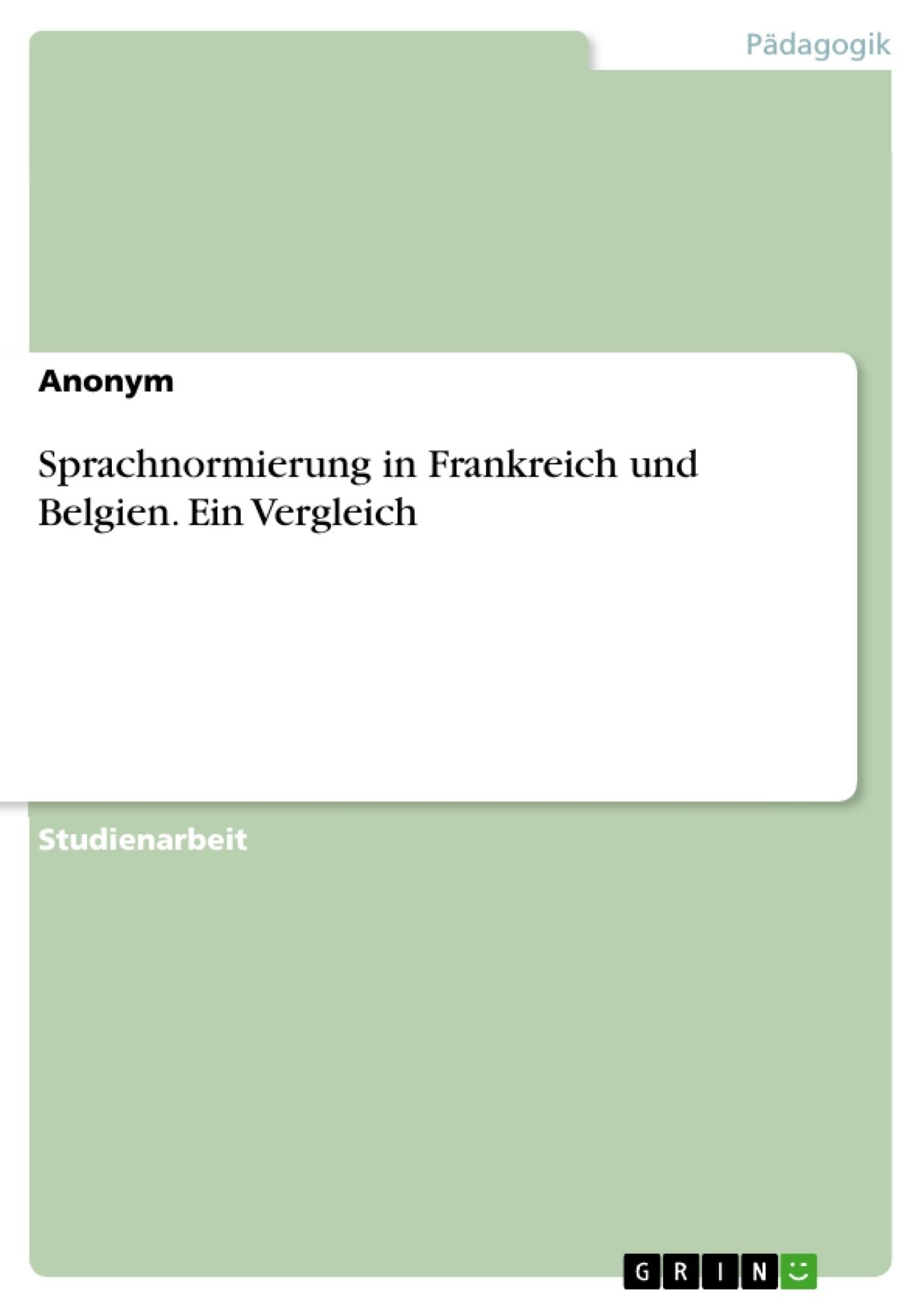 Titel: Sprachnormierung in Frankreich und Belgien.  Ein Vergleich