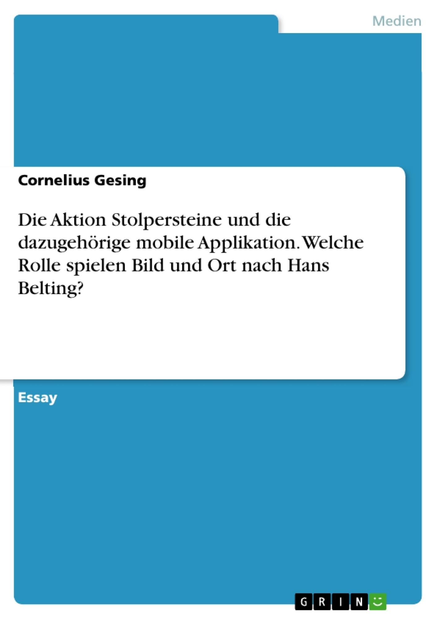 Titel: Die Aktion Stolpersteine und die dazugehörige mobile Applikation. Welche Rolle spielen Bild und Ort nach Hans Belting?