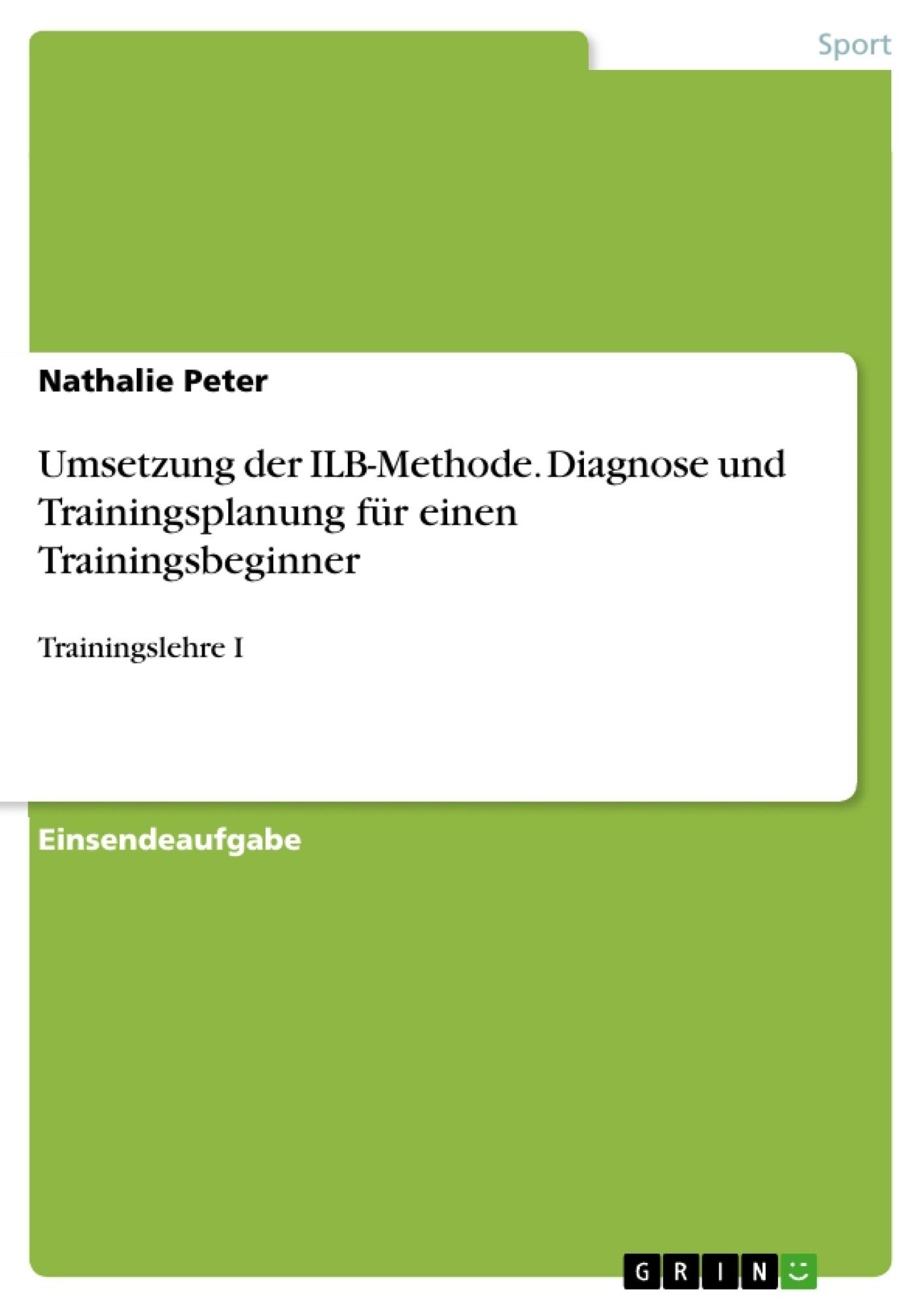 Titel: Umsetzung der ILB-Methode. Diagnose und Trainingsplanung für einen Trainingsbeginner