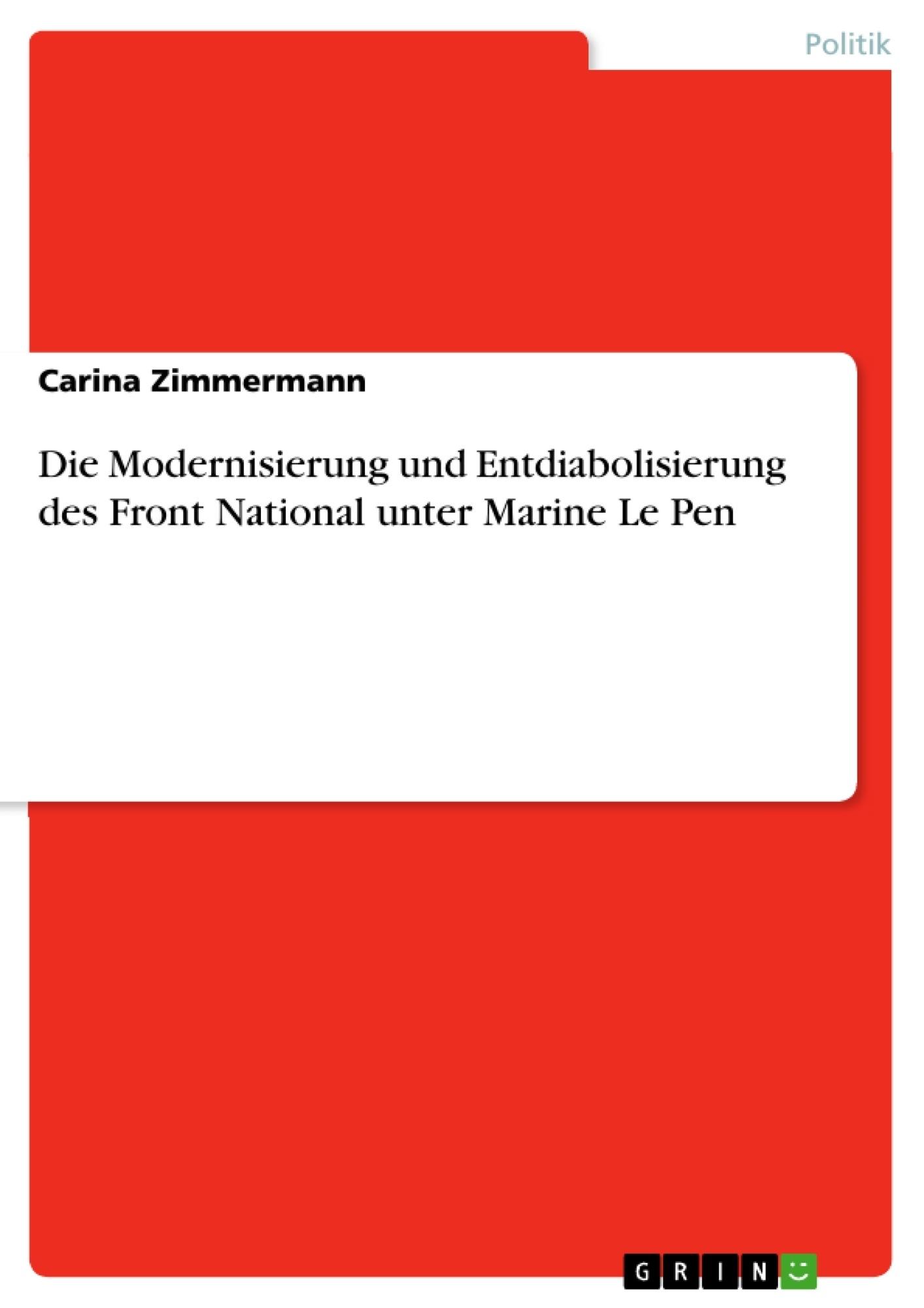 Titel: Die Modernisierung und Entdiabolisierung des Front National unter Marine Le Pen