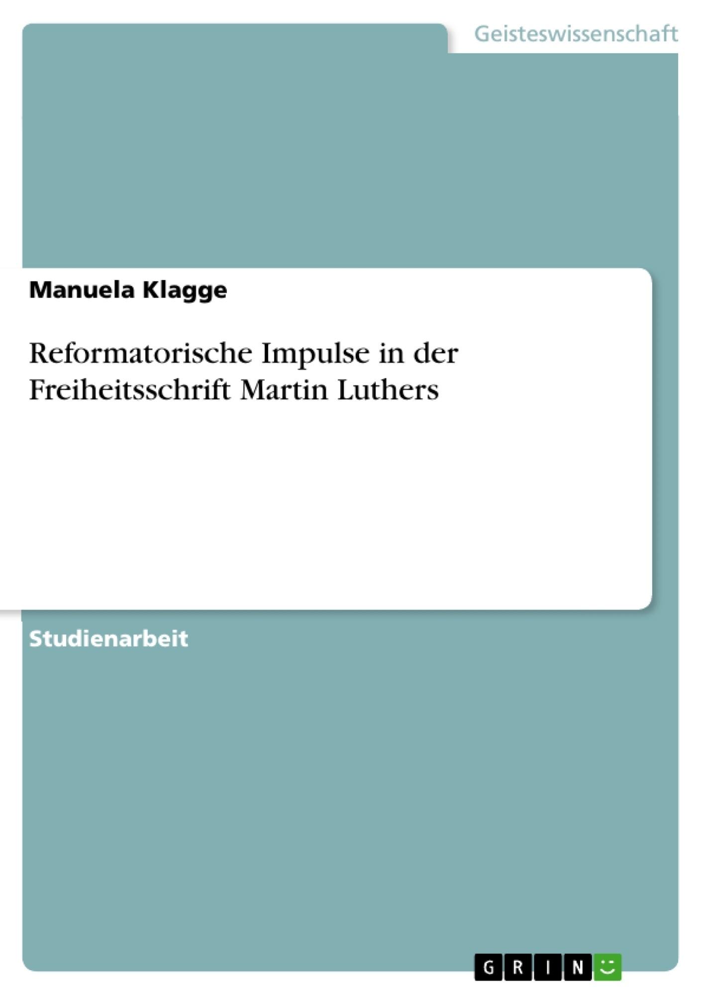 Titel: Reformatorische Impulse in der Freiheitsschrift Martin Luthers