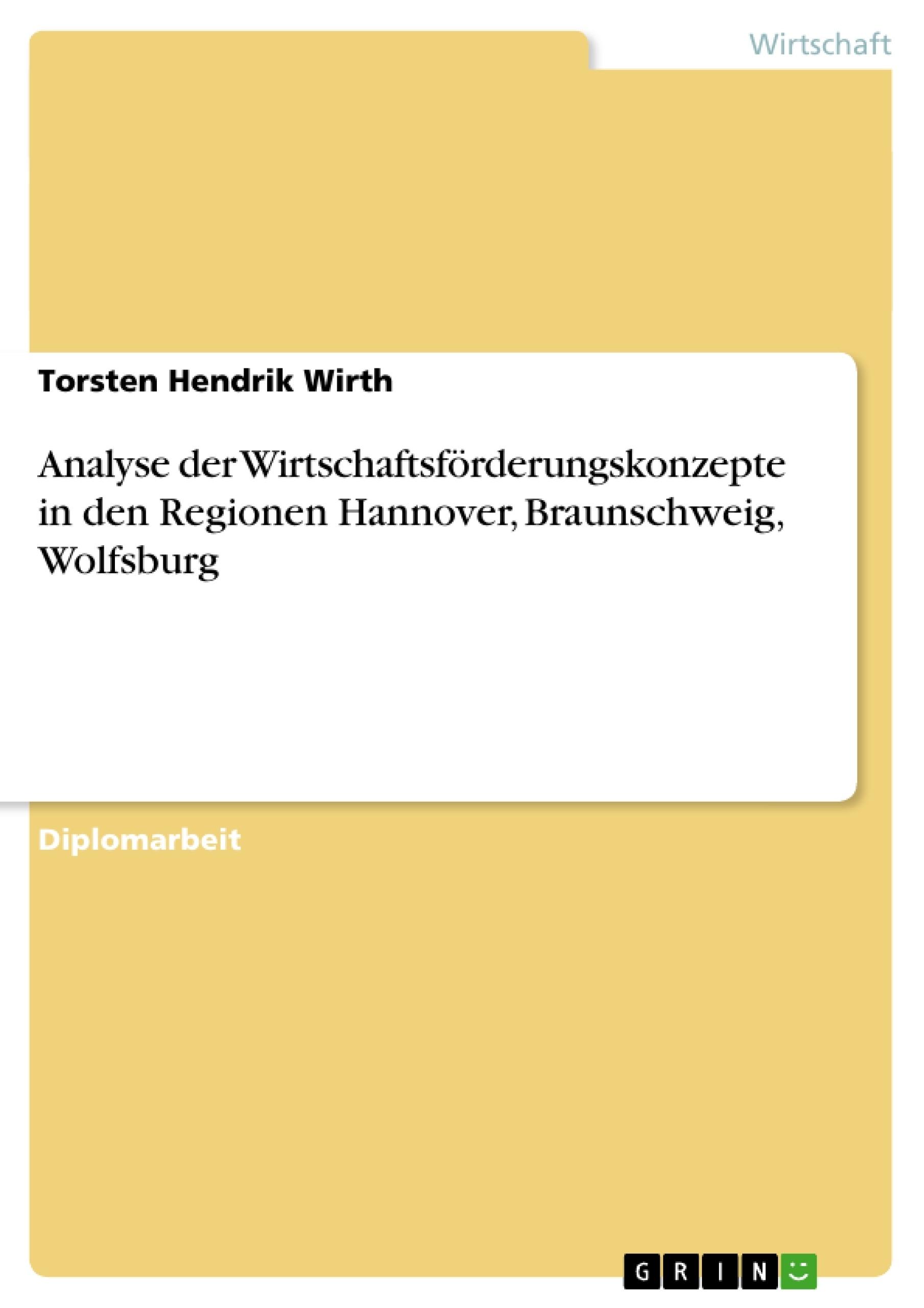Titel: Analyse der Wirtschaftsförderungskonzepte in den Regionen Hannover, Braunschweig, Wolfsburg