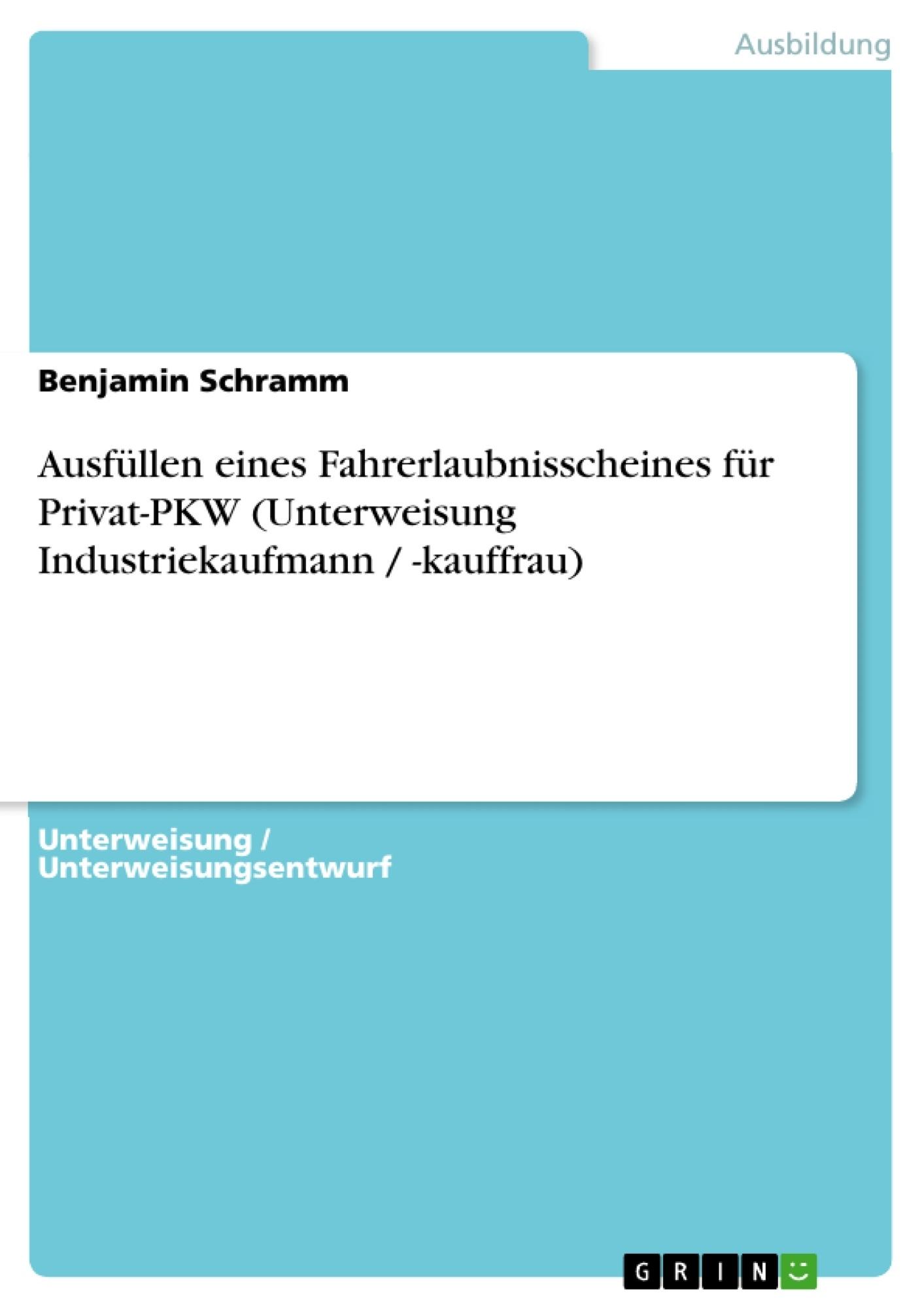 Titel: Ausfüllen eines Fahrerlaubnisscheines für Privat-PKW (Unterweisung Industriekaufmann / -kauffrau)