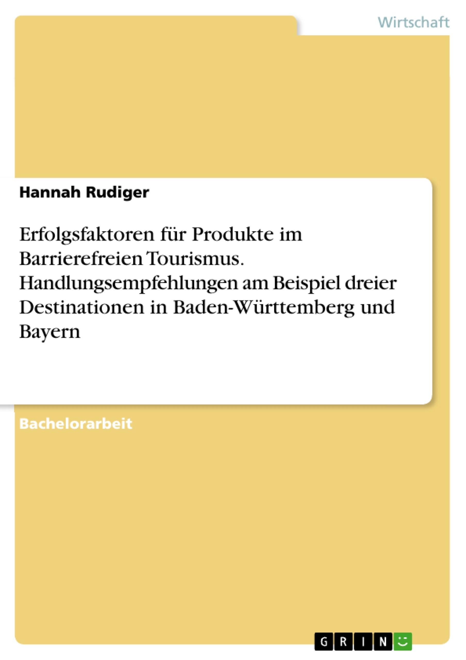 Titel: Erfolgsfaktoren für Produkte im Barrierefreien Tourismus. Handlungsempfehlungen am Beispiel dreier Destinationen in Baden-Württemberg und Bayern