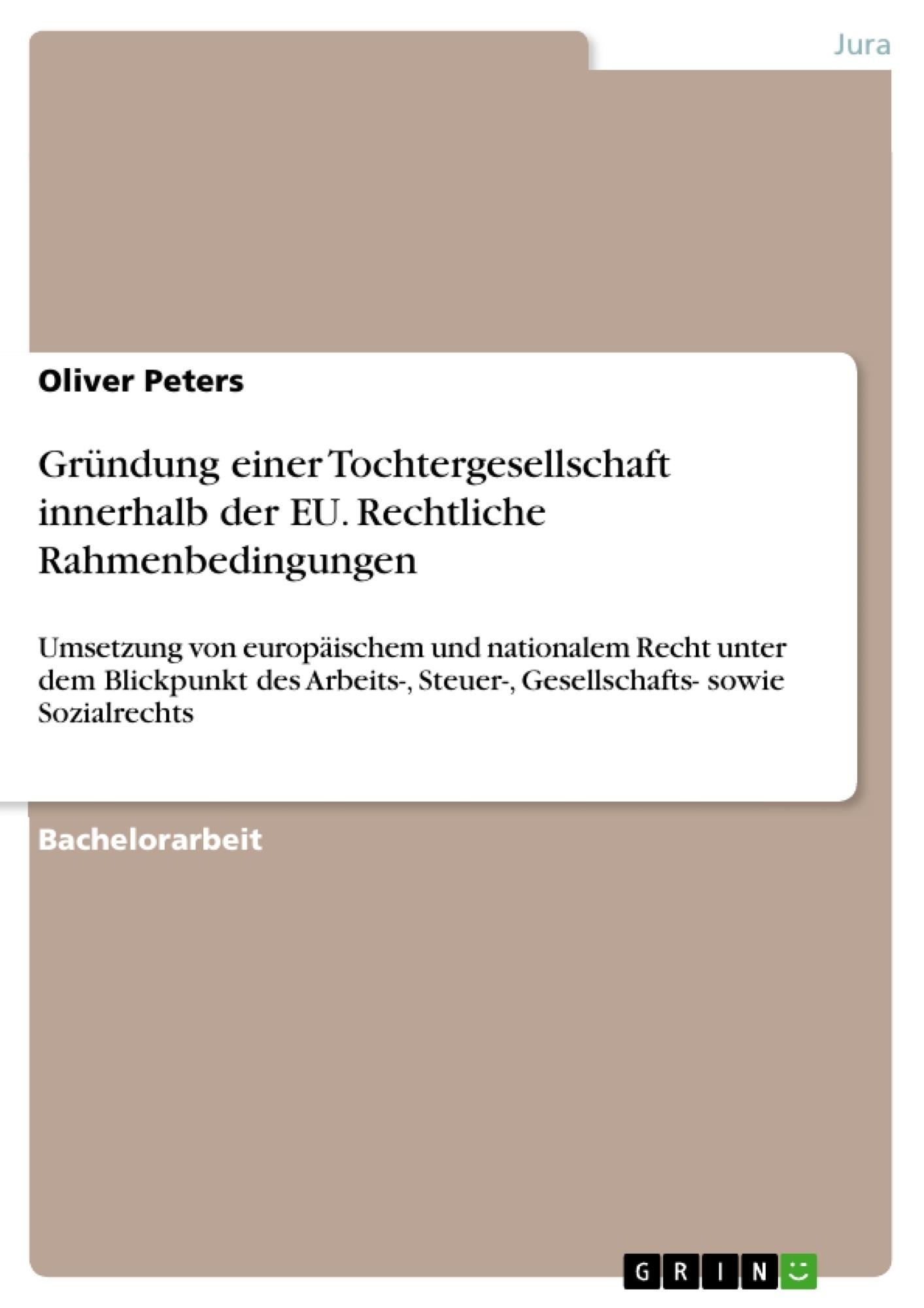 Titel: Gründung einer Tochtergesellschaft innerhalb der EU. Rechtliche Rahmenbedingungen