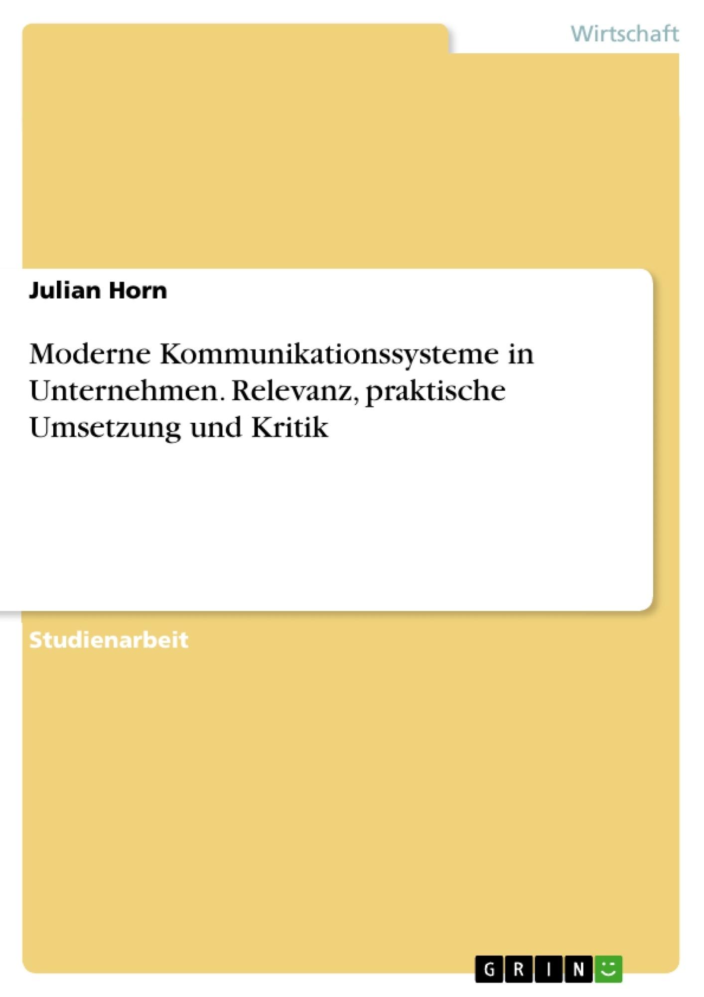 Titel: Moderne Kommunikationssysteme in Unternehmen. Relevanz, praktische Umsetzung und Kritik
