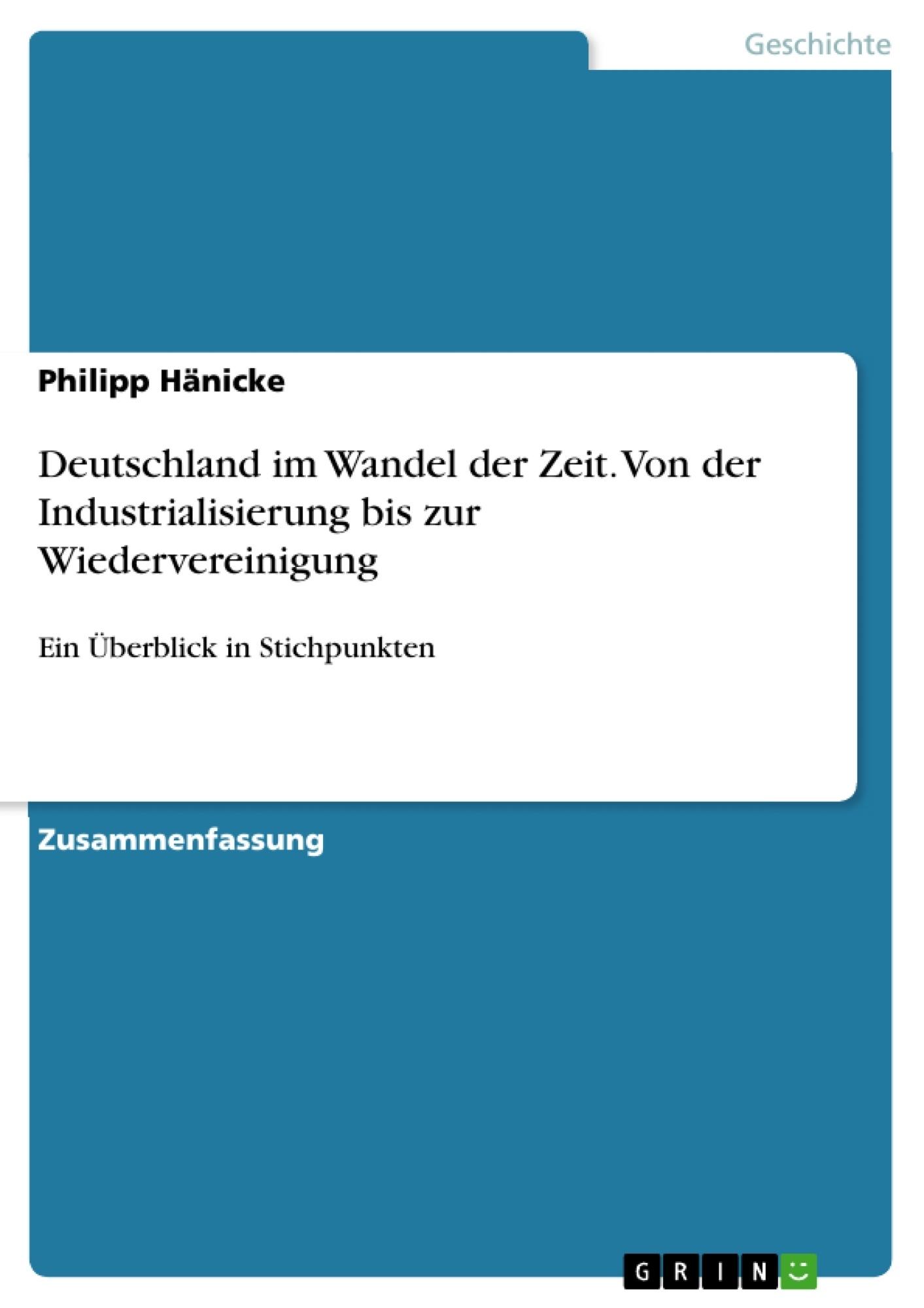 Titel: Deutschland im Wandel der Zeit. Von der Industrialisierung bis zur Wiedervereinigung