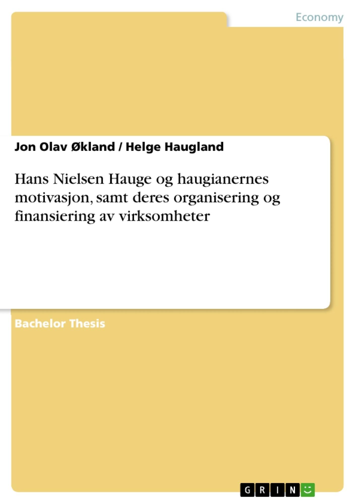 Title: Hans Nielsen Hauge og haugianernes motivasjon, samt deres organisering og finansiering av virksomheter