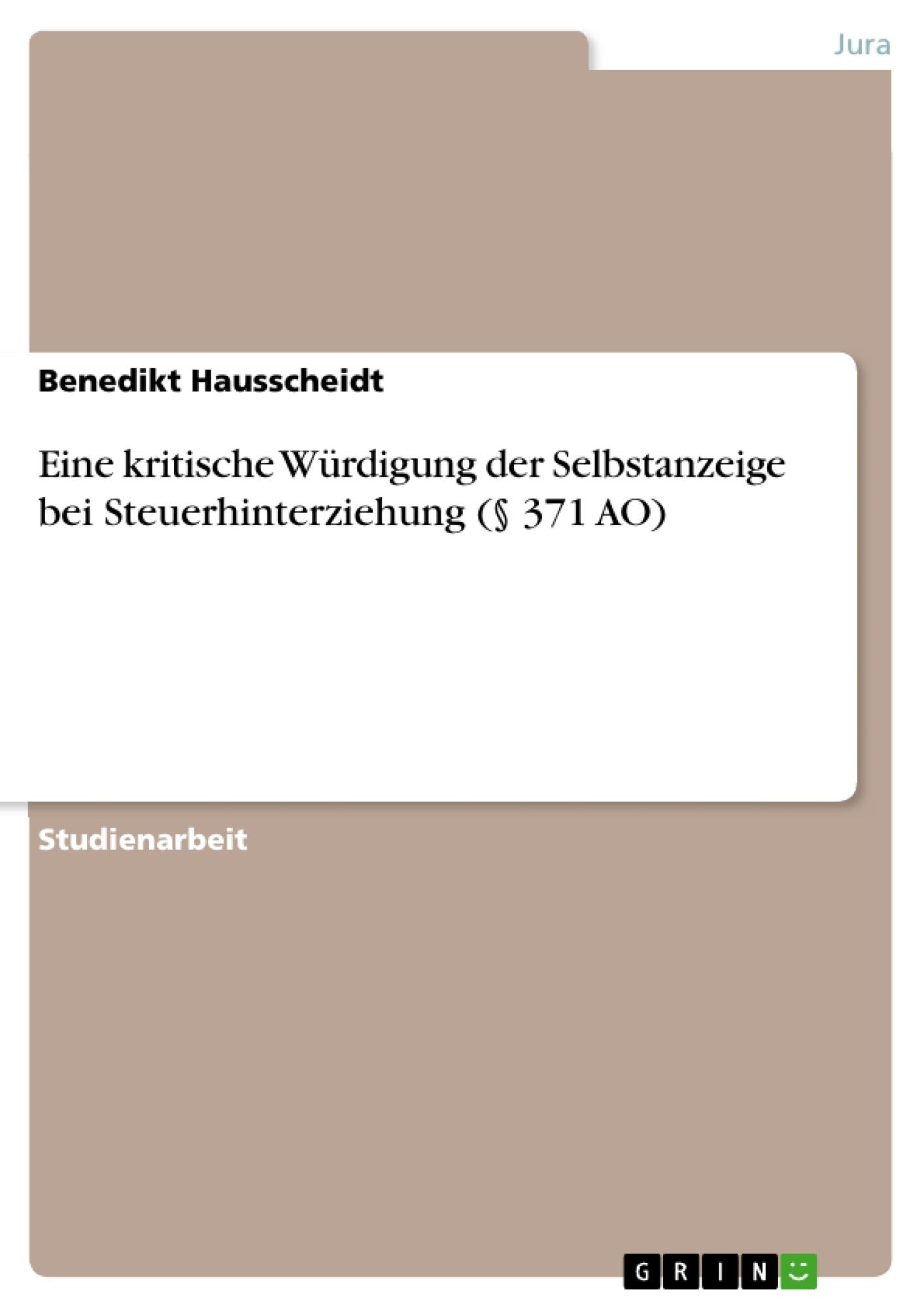 Titel: Eine kritische Würdigung der Selbstanzeige bei Steuerhinterziehung (§ 371 AO)
