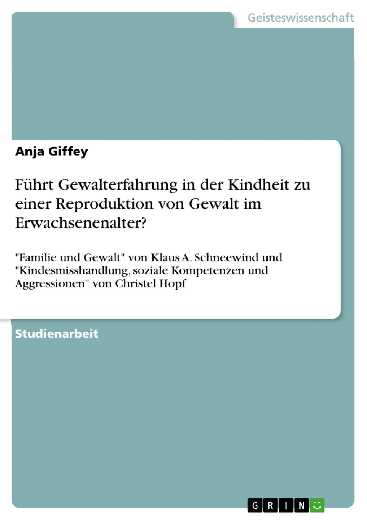 Titel: Führt Gewalterfahrung in der Kindheit zu einer Reproduktion von Gewalt im Erwachsenenalter?