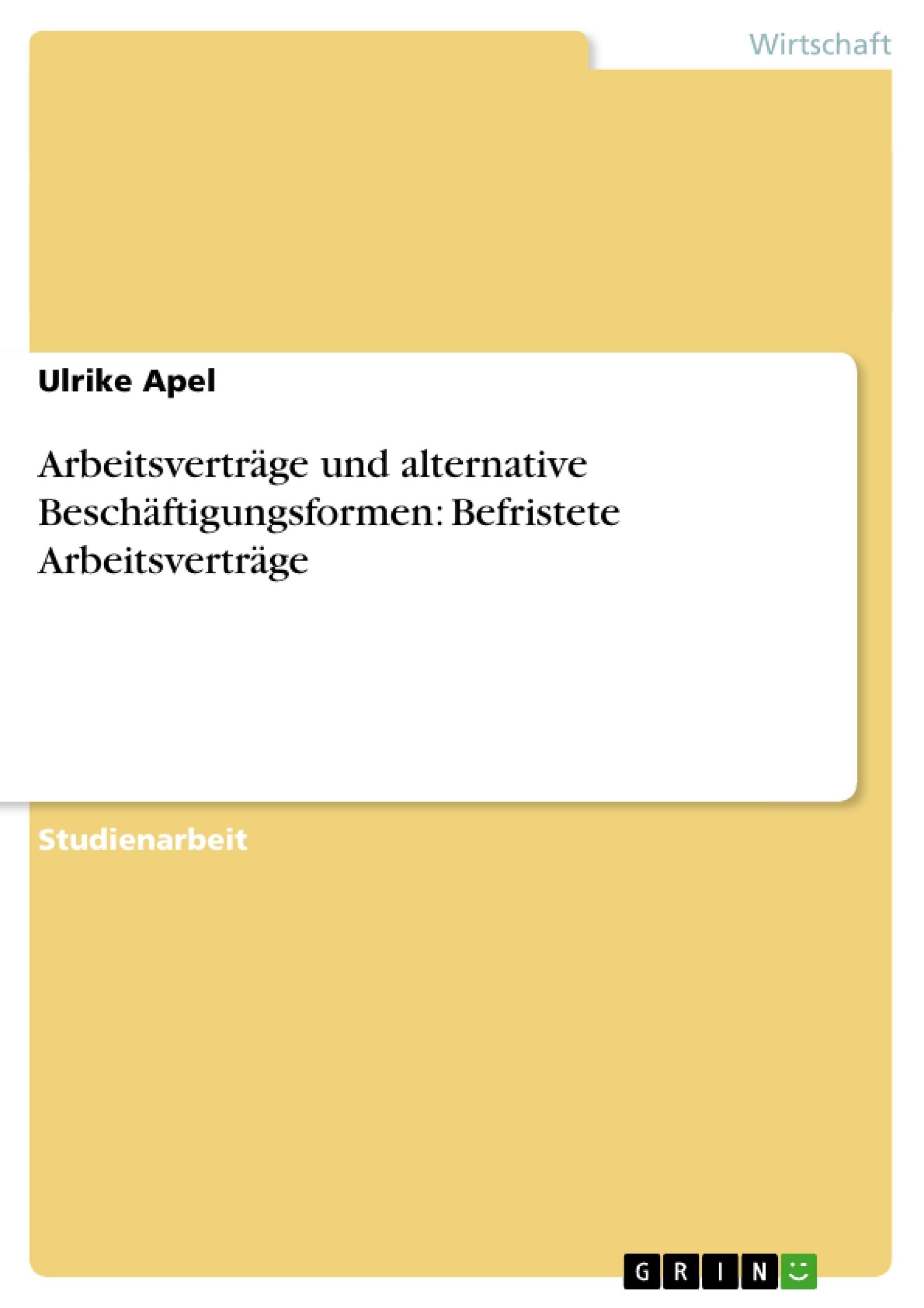 Titel: Arbeitsverträge und alternative Beschäftigungsformen: Befristete Arbeitsverträge