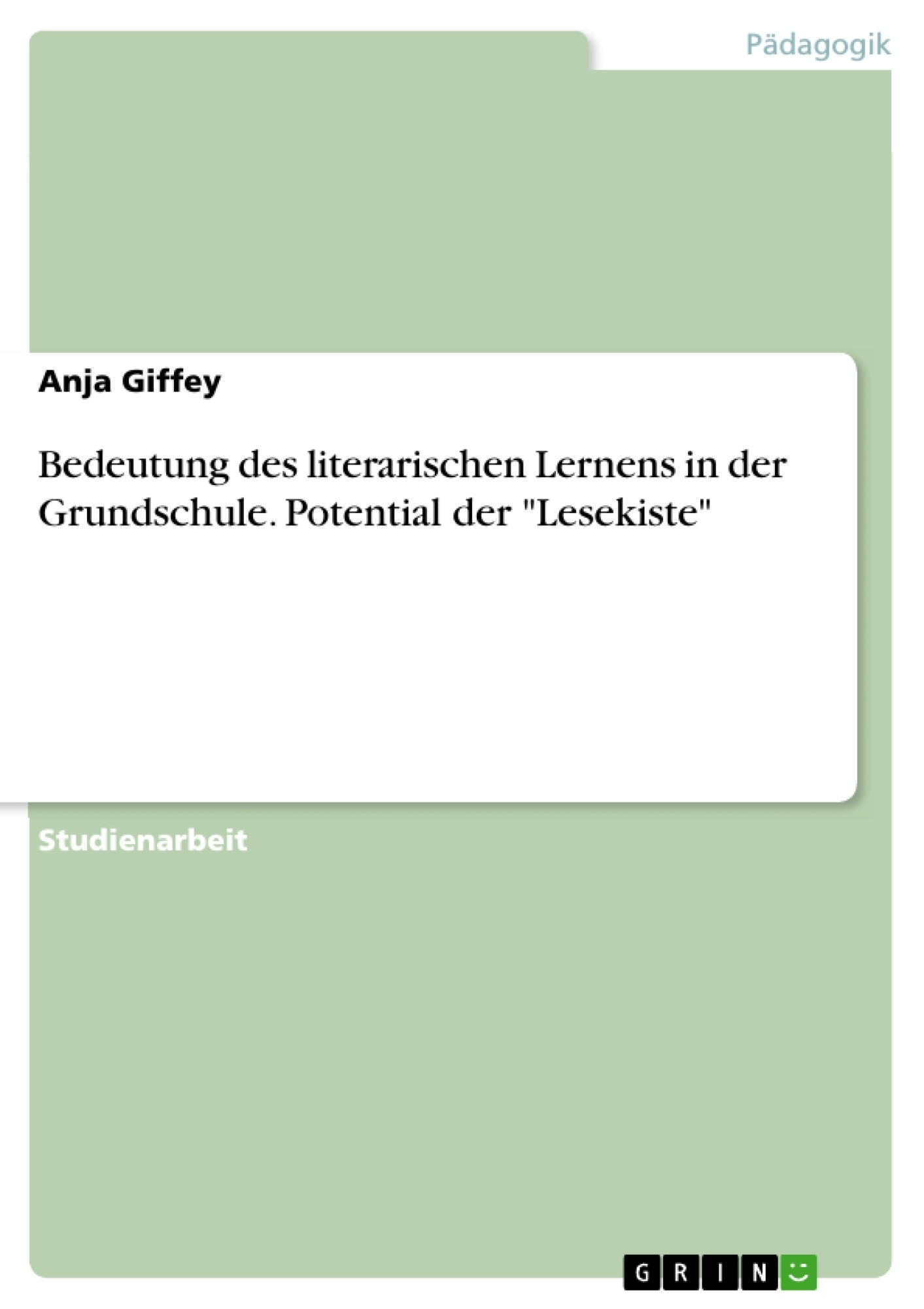 """Titel: Bedeutung des literarischen Lernens in der Grundschule. Potential der """"Lesekiste"""""""
