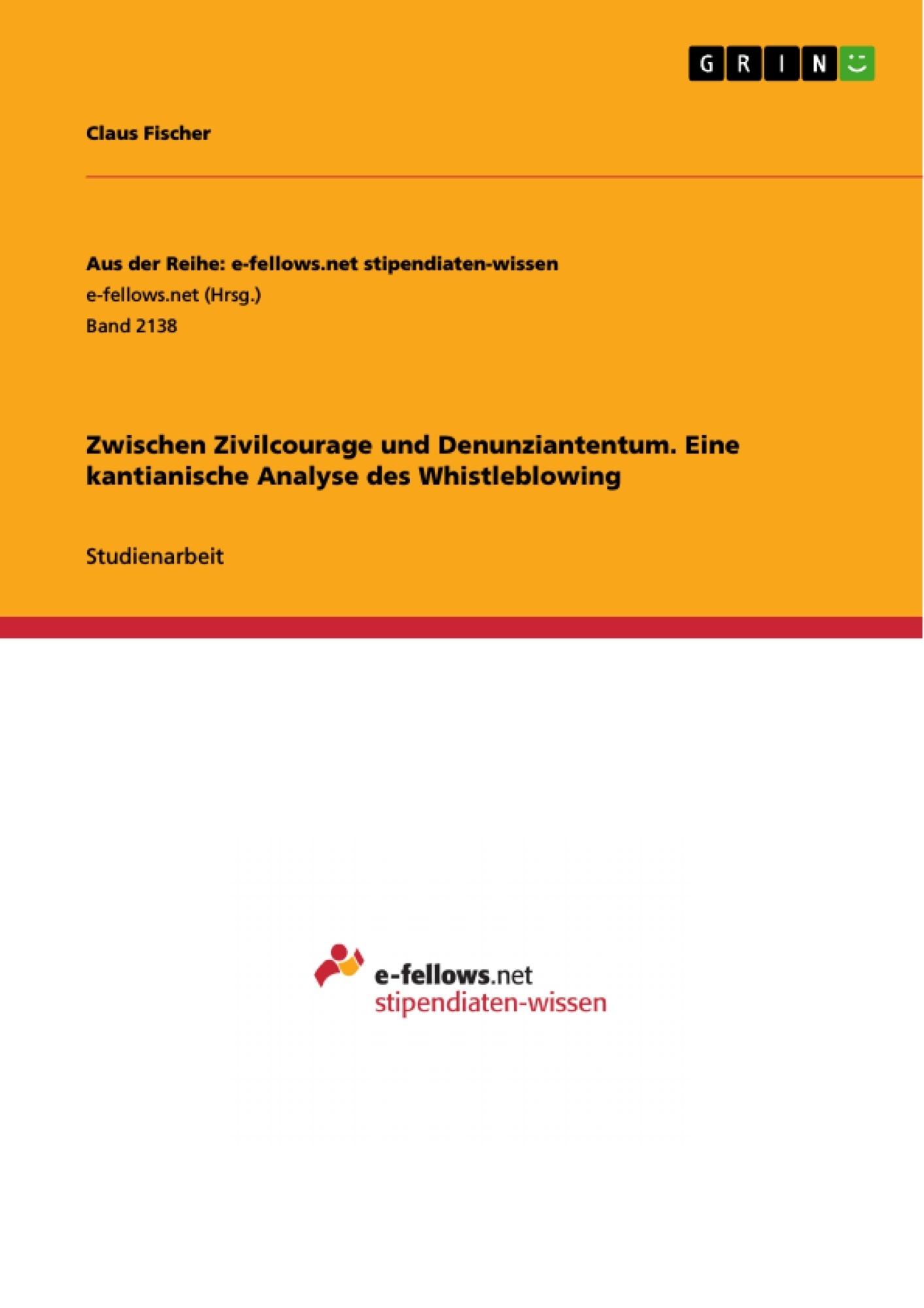 Titel: Zwischen Zivilcourage und Denunziantentum. Eine kantianische Analyse des Whistleblowing