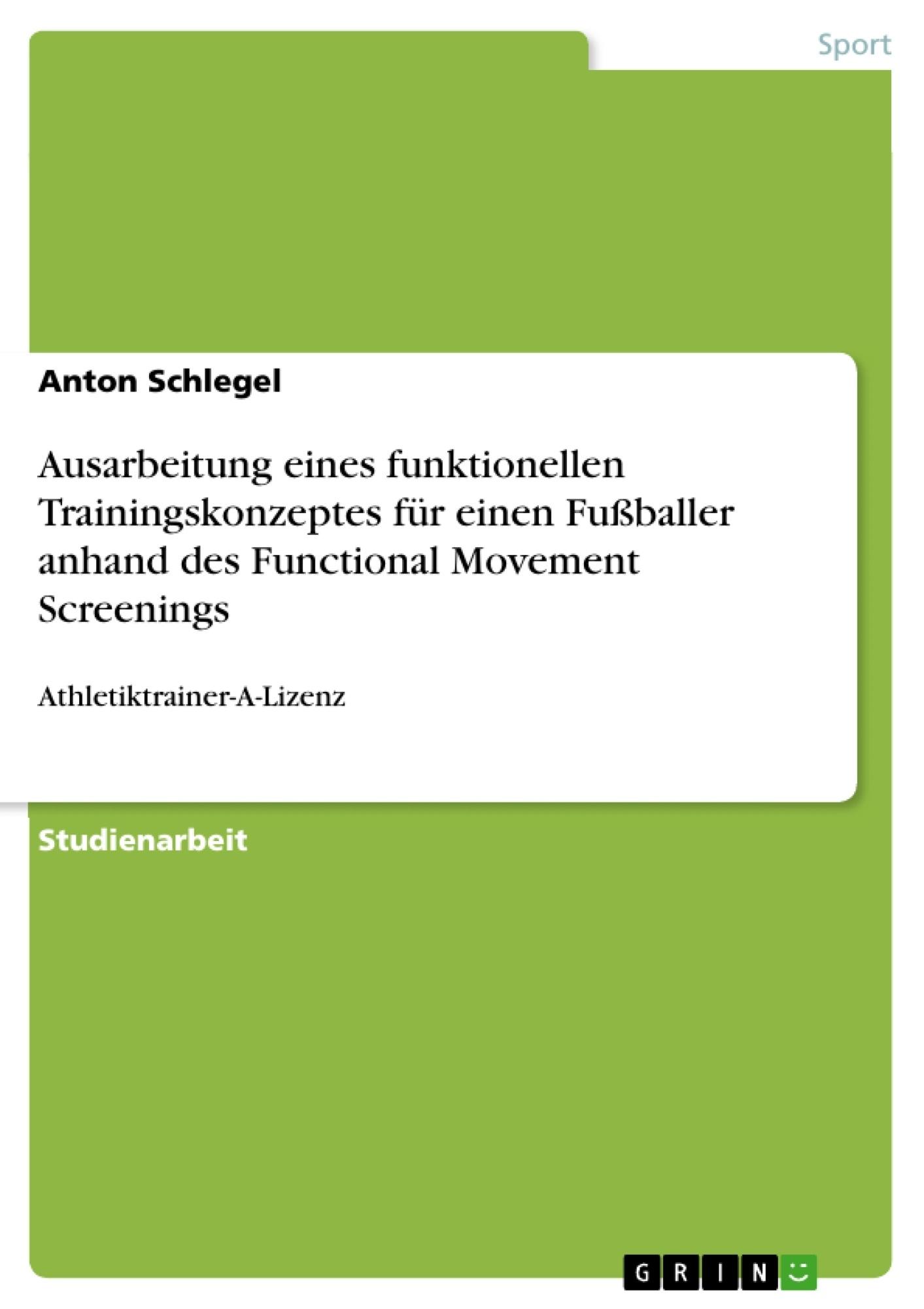 Titel: Ausarbeitung eines funktionellen Trainingskonzeptes für einen Fußballer anhand des Functional Movement Screenings