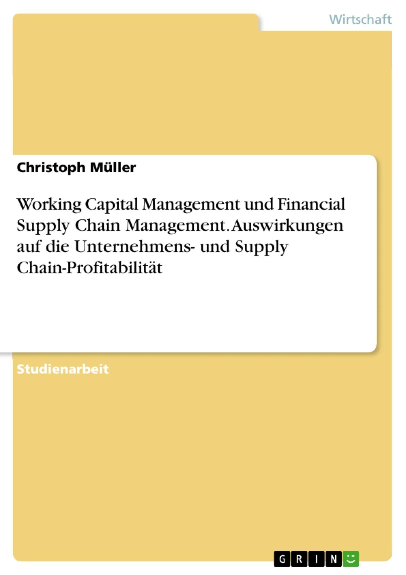 Titel: Working Capital Management und Financial Supply Chain Management. Auswirkungen auf die Unternehmens- und Supply Chain-Profitabilität