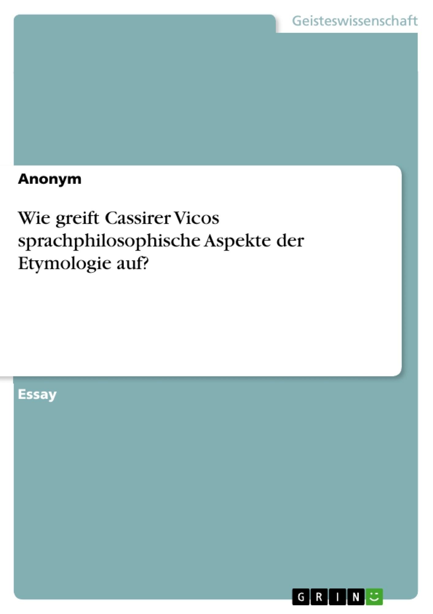 Titel: Wie greift Cassirer Vicos sprachphilosophische Aspekte der Etymologie auf?