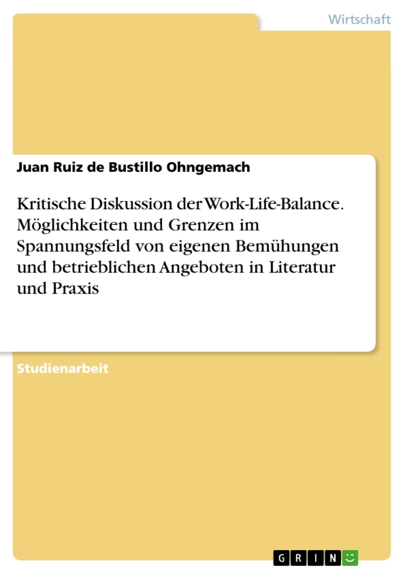 Titel: Kritische Diskussion der Work-Life-Balance. Möglichkeiten und Grenzen im Spannungsfeld von eigenen Bemühungen und betrieblichen Angeboten in Literatur und Praxis