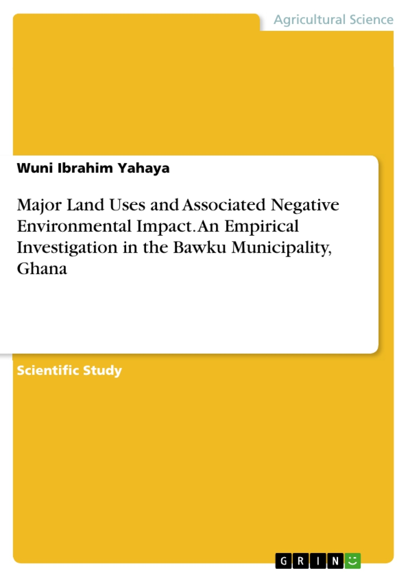 Title: Major Land Uses and Associated Negative Environmental Impact. An Empirical Investigation in the Bawku Municipality, Ghana