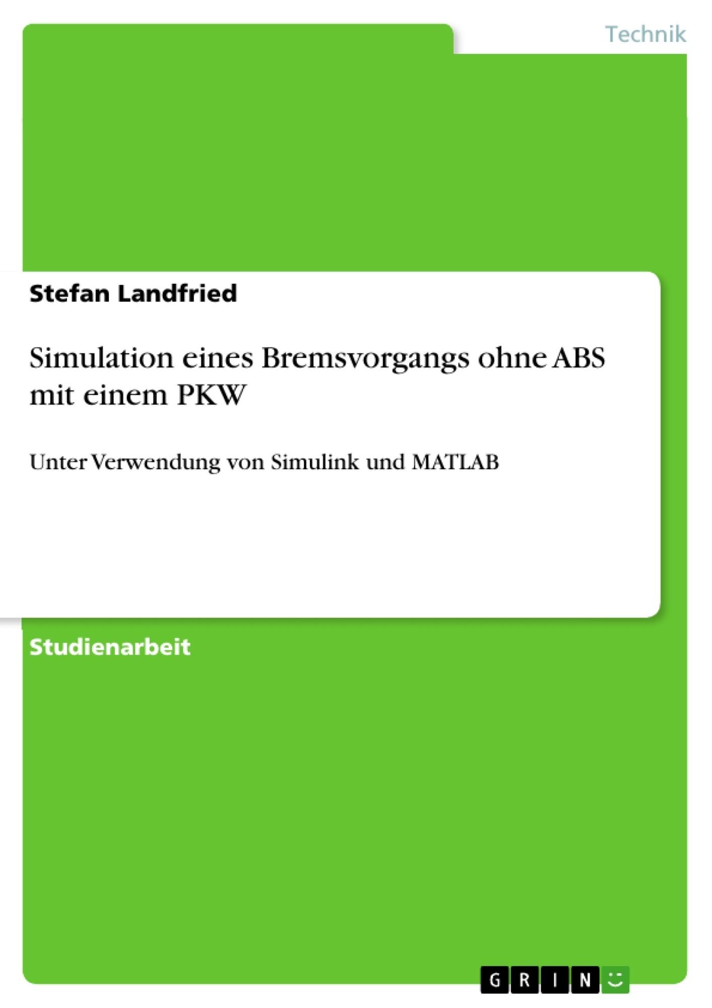 Titel: Simulation eines Bremsvorgangs ohne ABS mit einem PKW