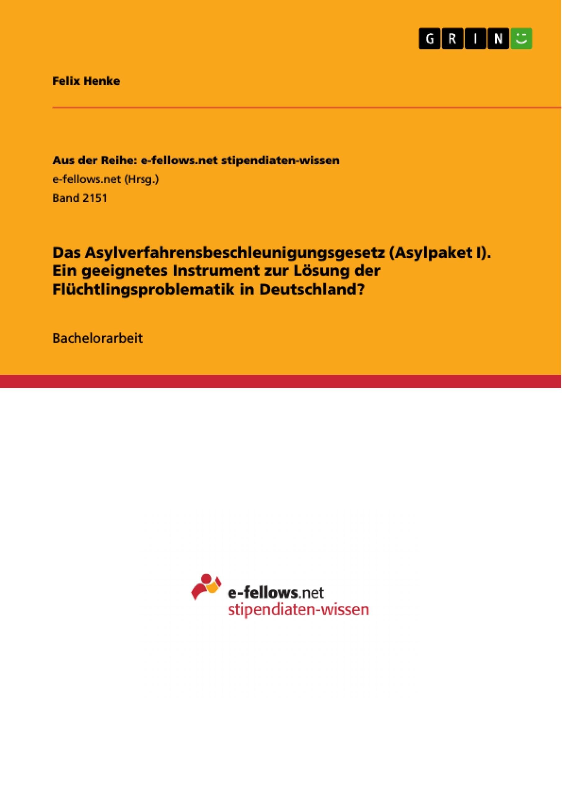 Titel: Das Asylverfahrensbeschleunigungsgesetz (Asylpaket I). Ein geeignetes Instrument zur Lösung der Flüchtlingsproblematik in Deutschland?