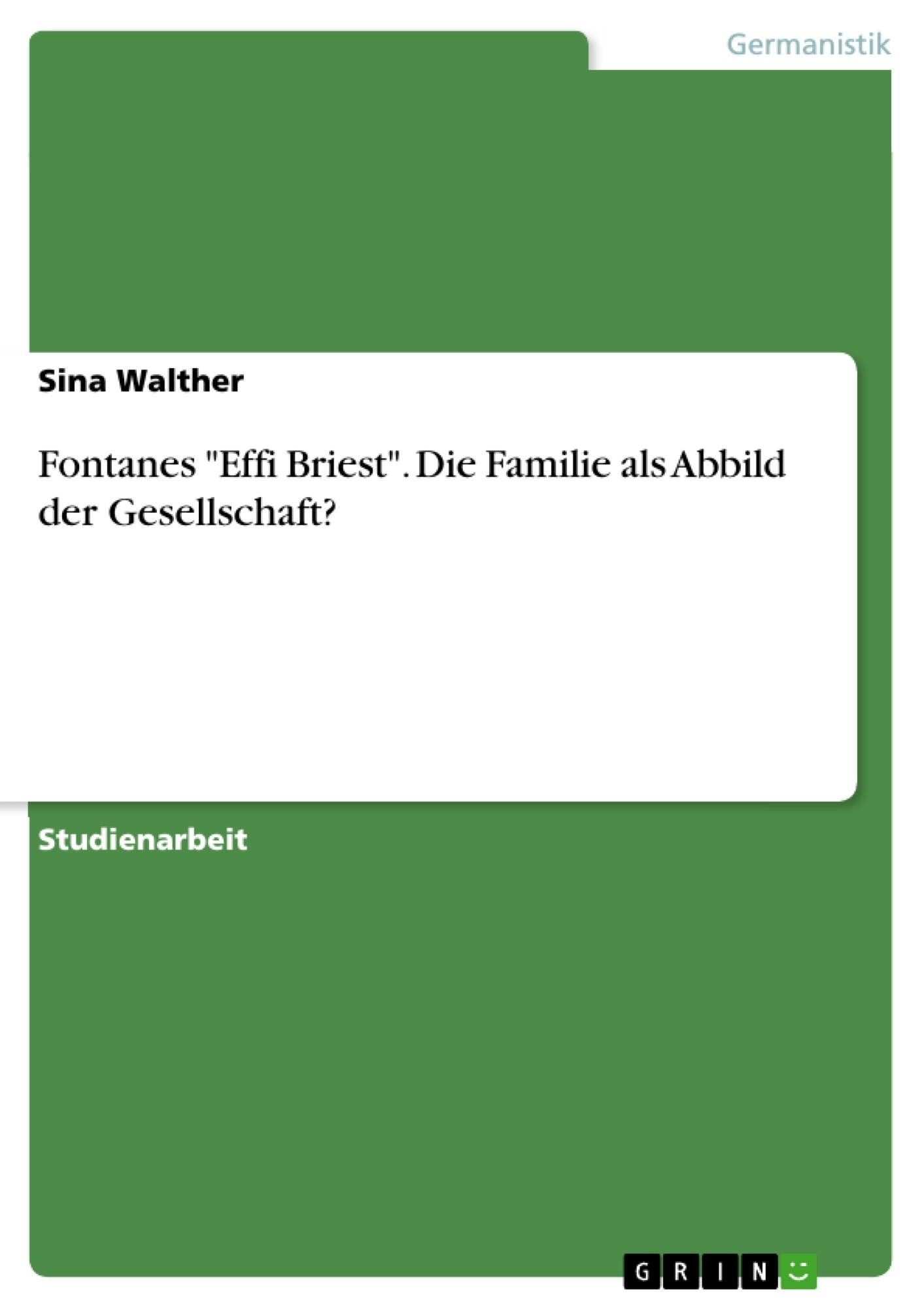 """Titel: Fontanes """"Effi Briest"""". Die Familie als Abbild der Gesellschaft?"""