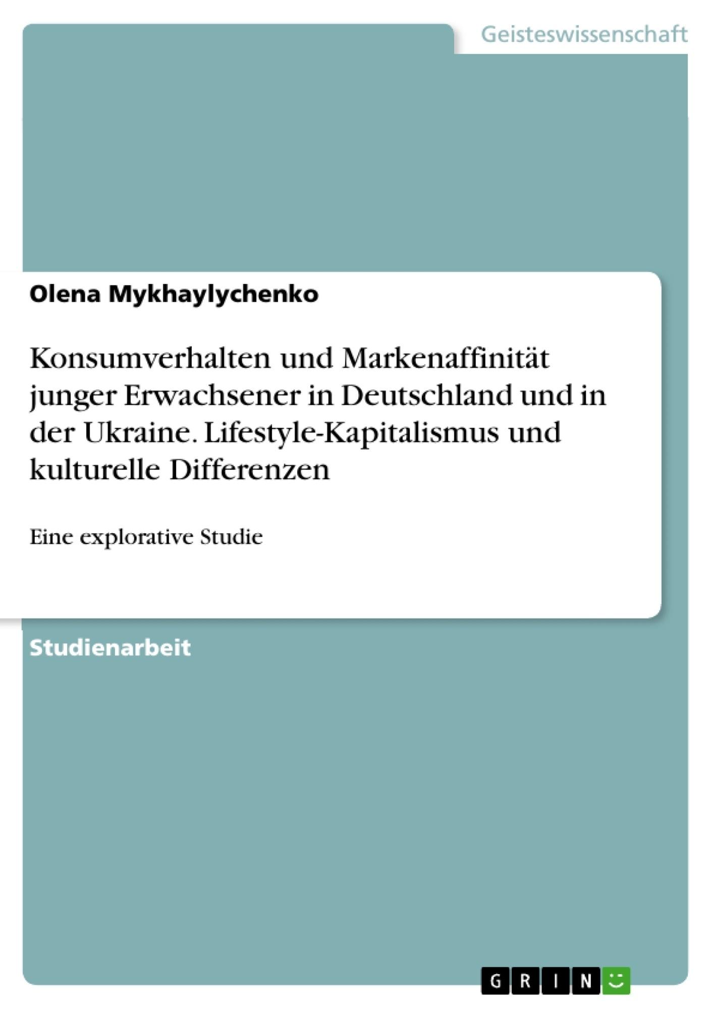 Titel: Konsumverhalten und Markenaffinität junger Erwachsener in Deutschland und in der Ukraine. Lifestyle-Kapitalismus und kulturelle Differenzen