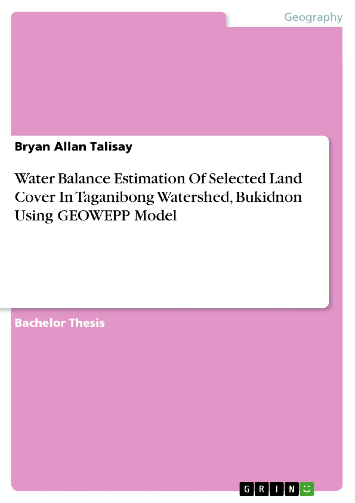 Title: Water Balance Estimation Of Selected Land Cover In Taganibong Watershed, Bukidnon Using GEOWEPP Model