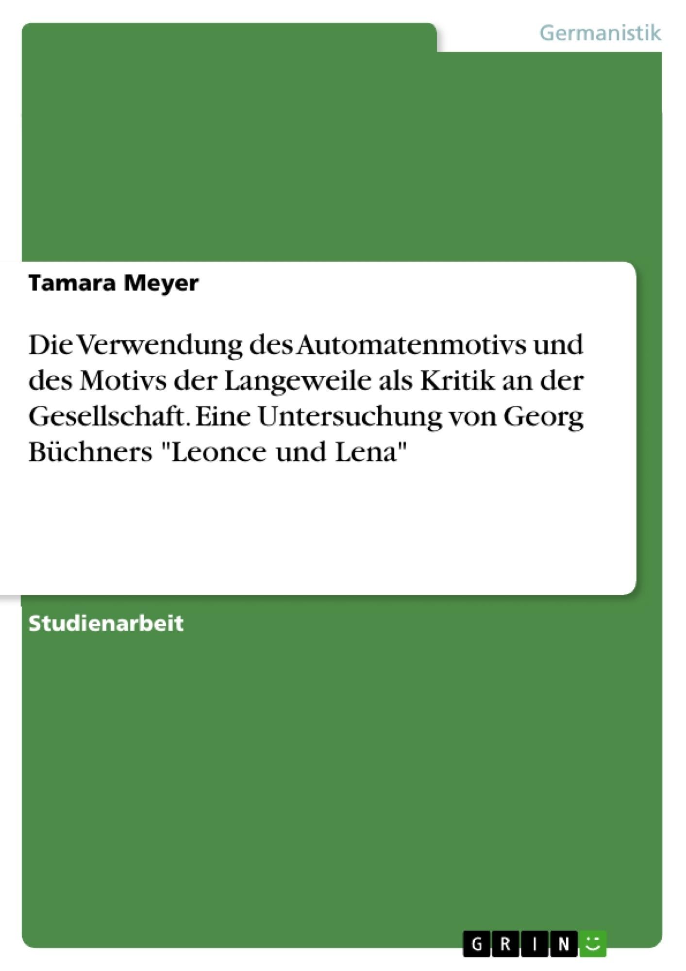"""Titel: Die Verwendung des Automatenmotivs und des Motivs der Langeweile als Kritik an der Gesellschaft. Eine Untersuchung von Georg Büchners """"Leonce und Lena"""""""