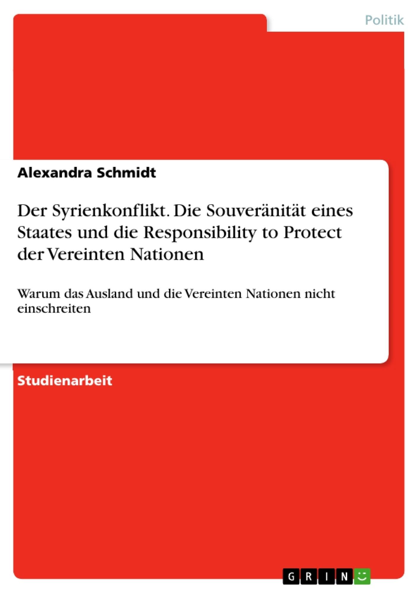 Titel: Der Syrienkonflikt. Die Souveränität eines Staates und die Responsibility to Protect der Vereinten Nationen