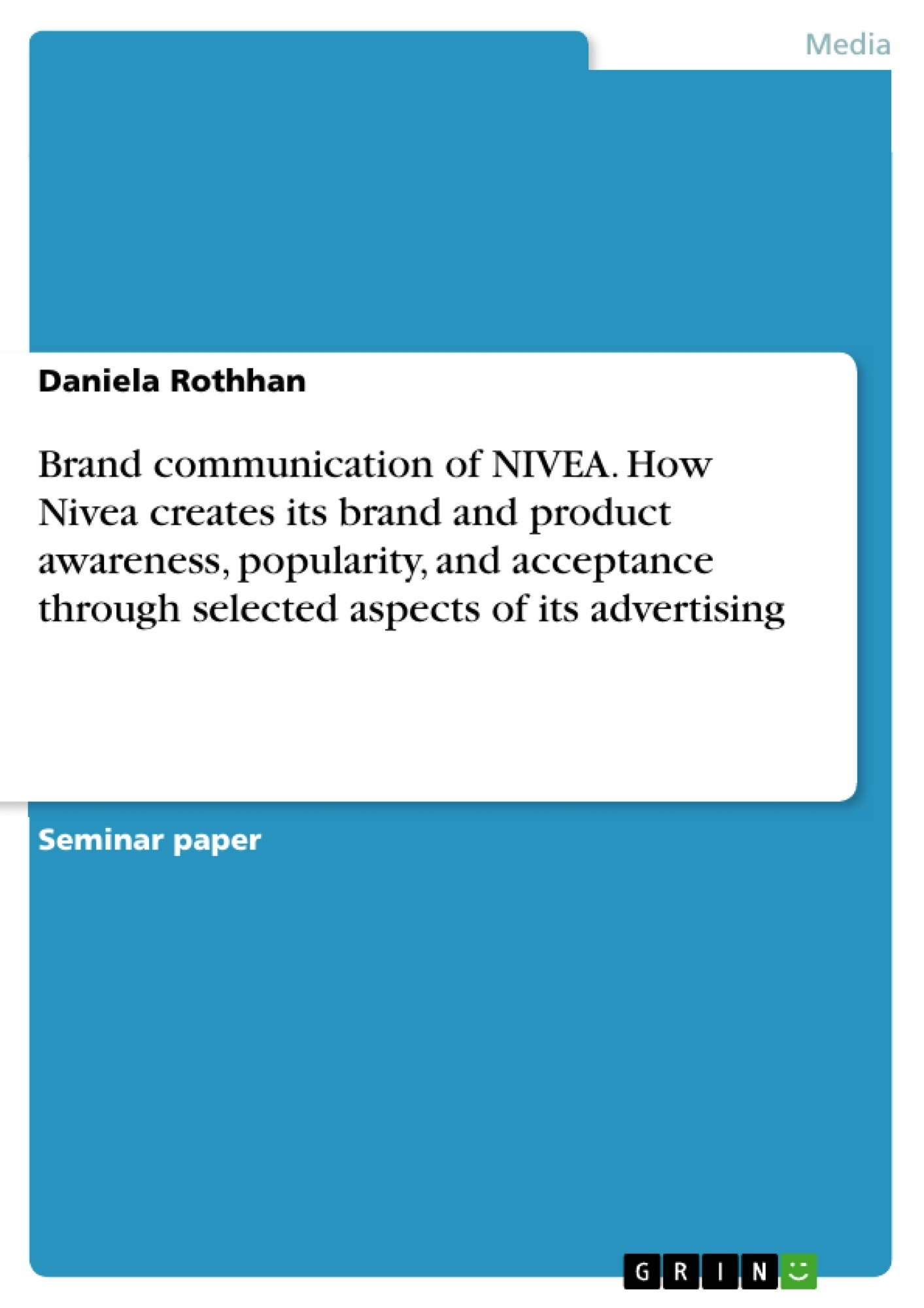 Title: Brand communication of NIVEA. How Nivea creates its brand and product awareness, popularity, and acceptance through selected aspects of its advertising