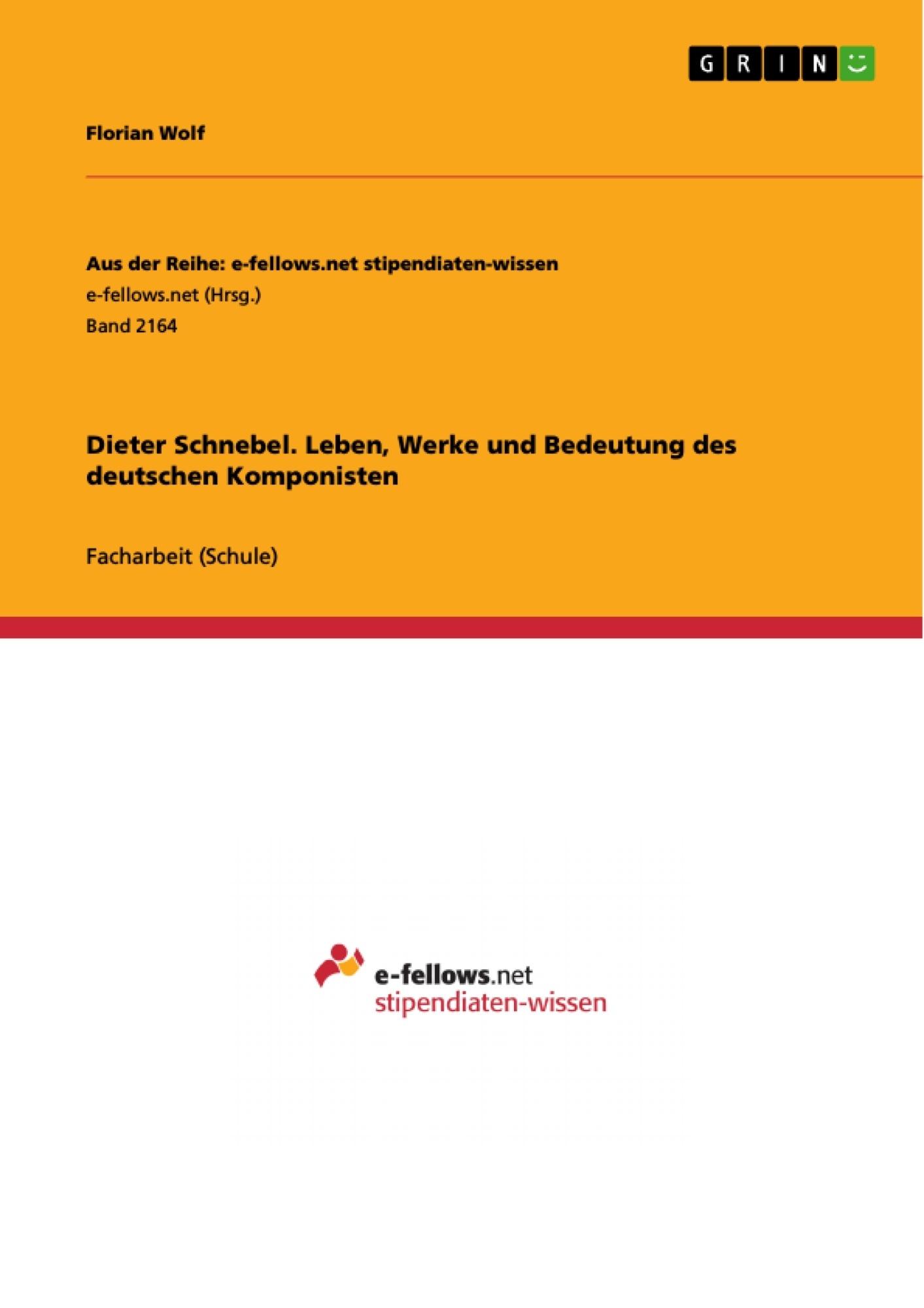 Titel: Dieter Schnebel. Leben, Werke und Bedeutung des deutschen Komponisten