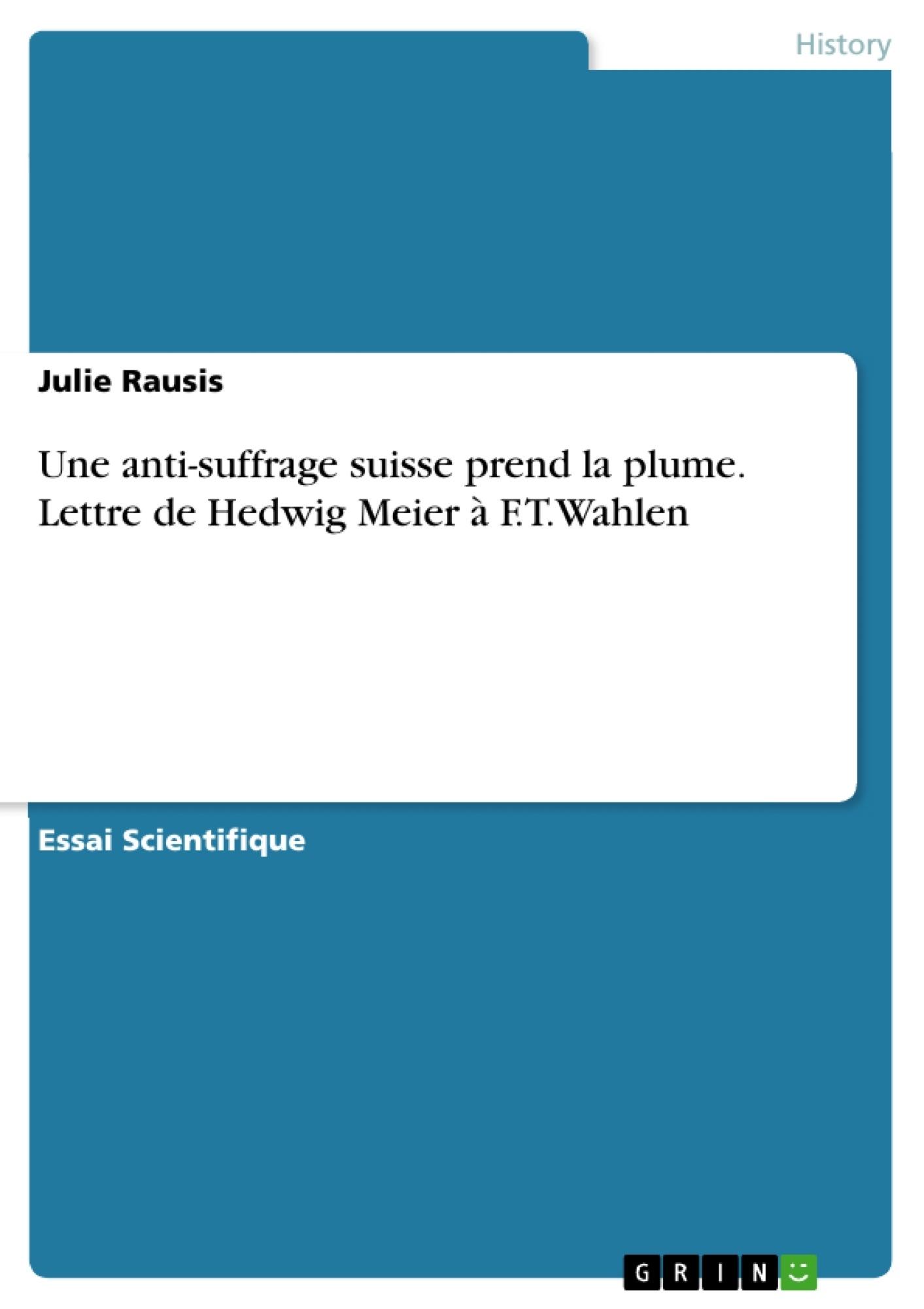 Titre: Une anti-suffrage suisse prend la plume. Lettre de Hedwig Meier à F.T.Wahlen