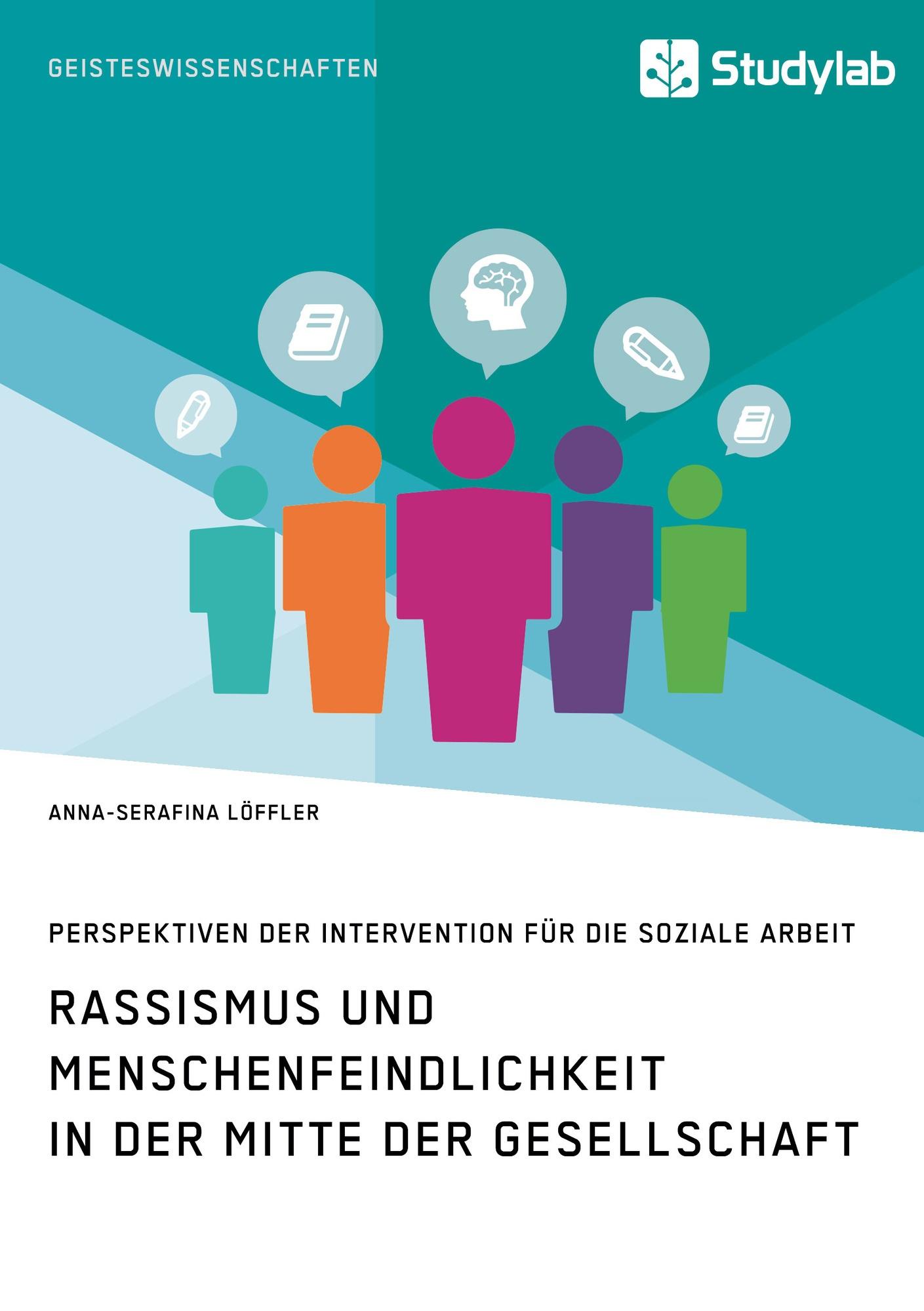 Titel: Rassismus und Menschenfeindlichkeit in der Mitte der Gesellschaft. Perspektiven der Intervention für die Soziale Arbeit