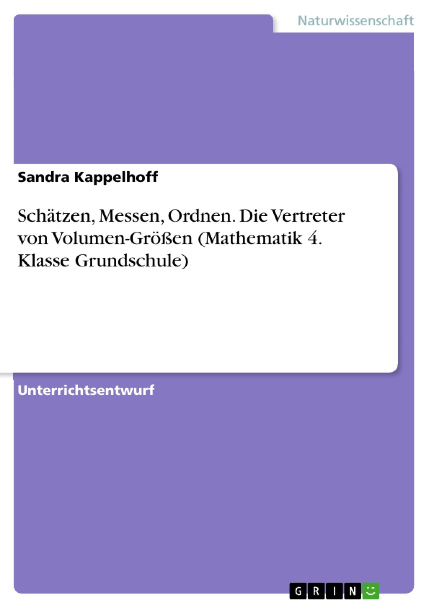 Titel: Schätzen, Messen, Ordnen. Die Vertreter von Volumen-Größen (Mathematik 4. Klasse Grundschule)