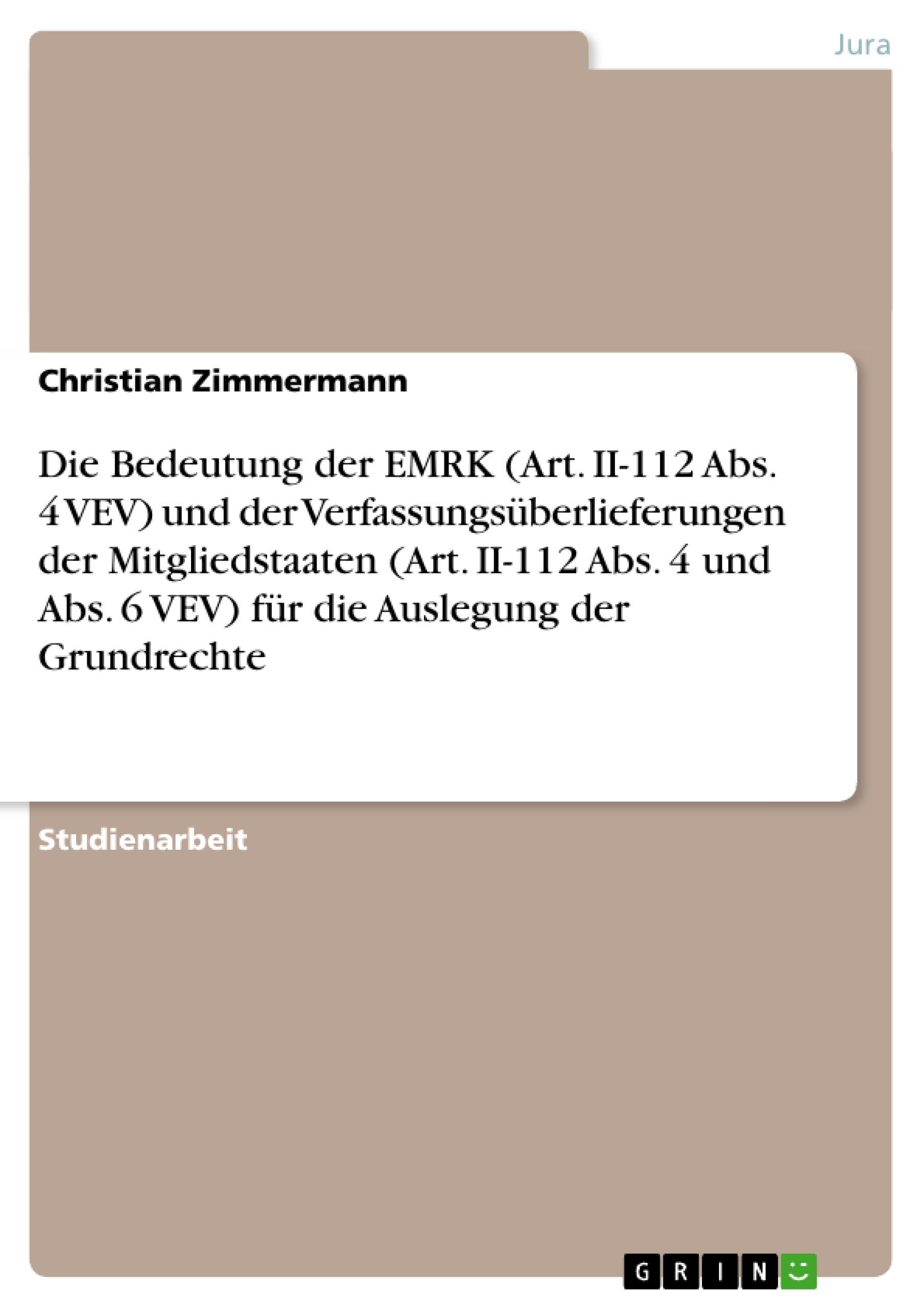 Titel: Die Bedeutung der EMRK (Art. II-112 Abs. 4 VEV) und der Verfassungsüberlieferungen der Mitgliedstaaten (Art. II-112 Abs. 4 und Abs. 6 VEV) für die Auslegung der Grundrechte