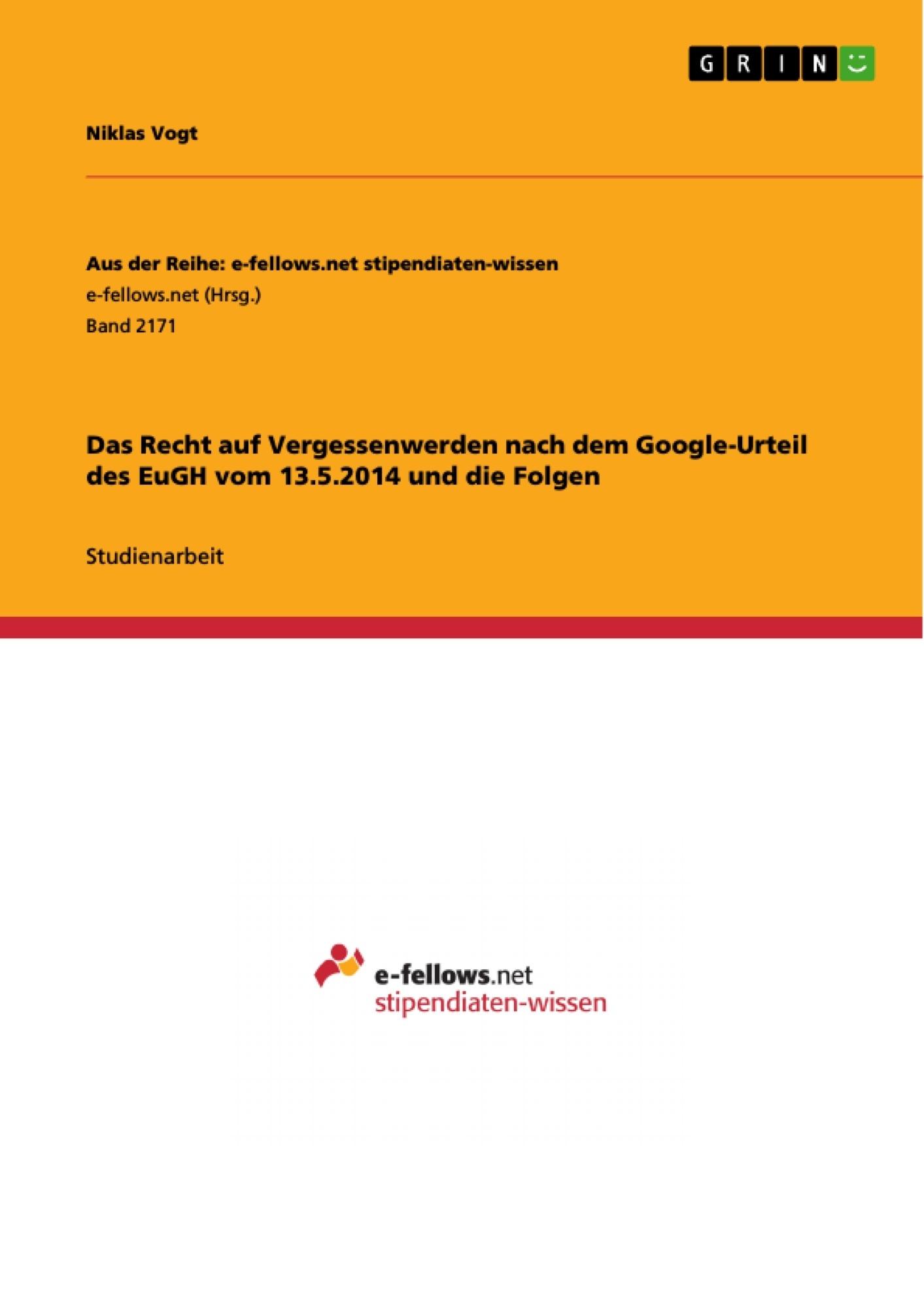 Titre: Das Recht auf Vergessenwerden nach dem Google-Urteil des EuGH vom 13.5.2014 und die Folgen