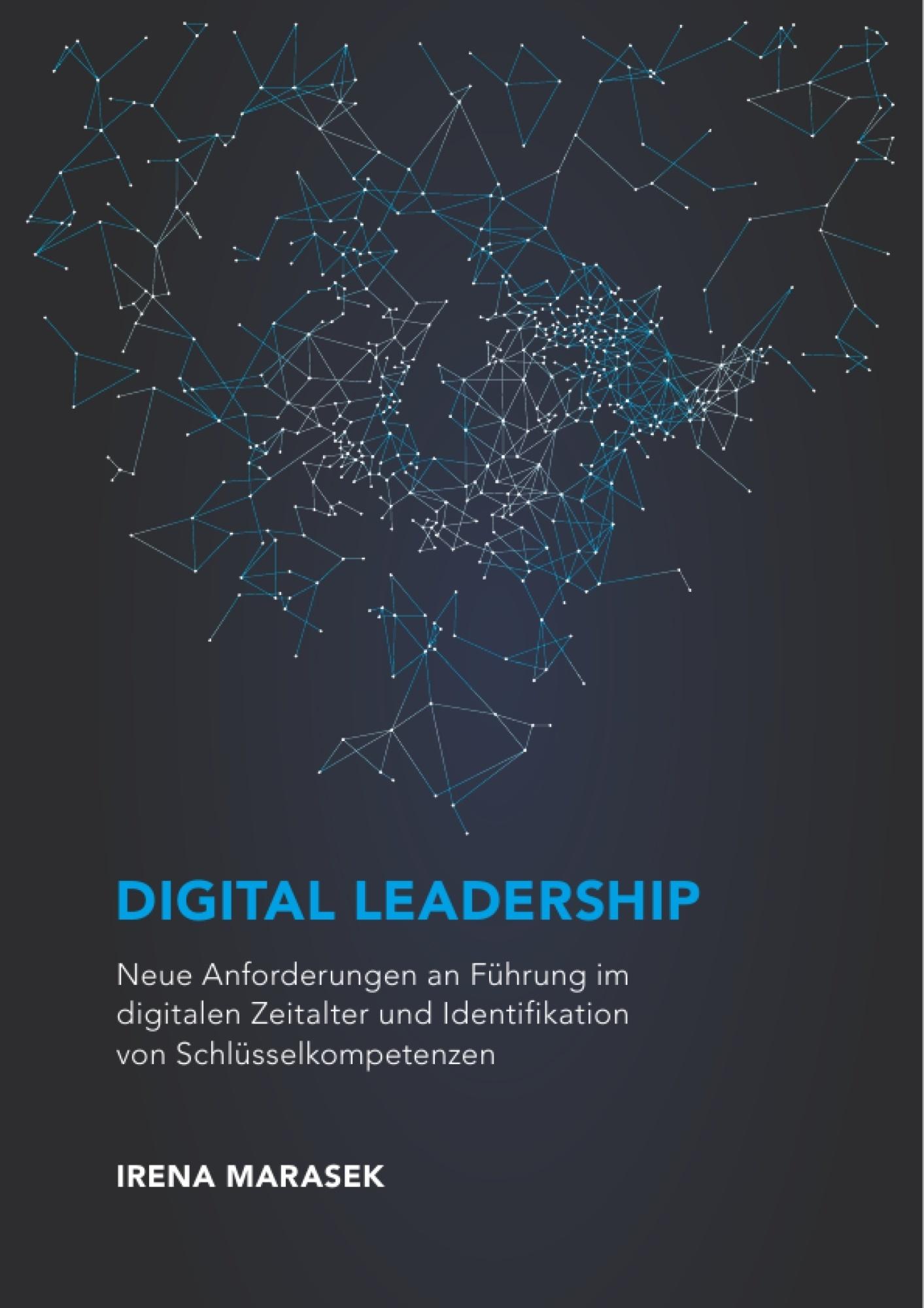 Titre: Digital Leadership. Neue Anforderungen an Führung im digitalen Zeitalter und Identifikation von Schlüsselkompetenzen