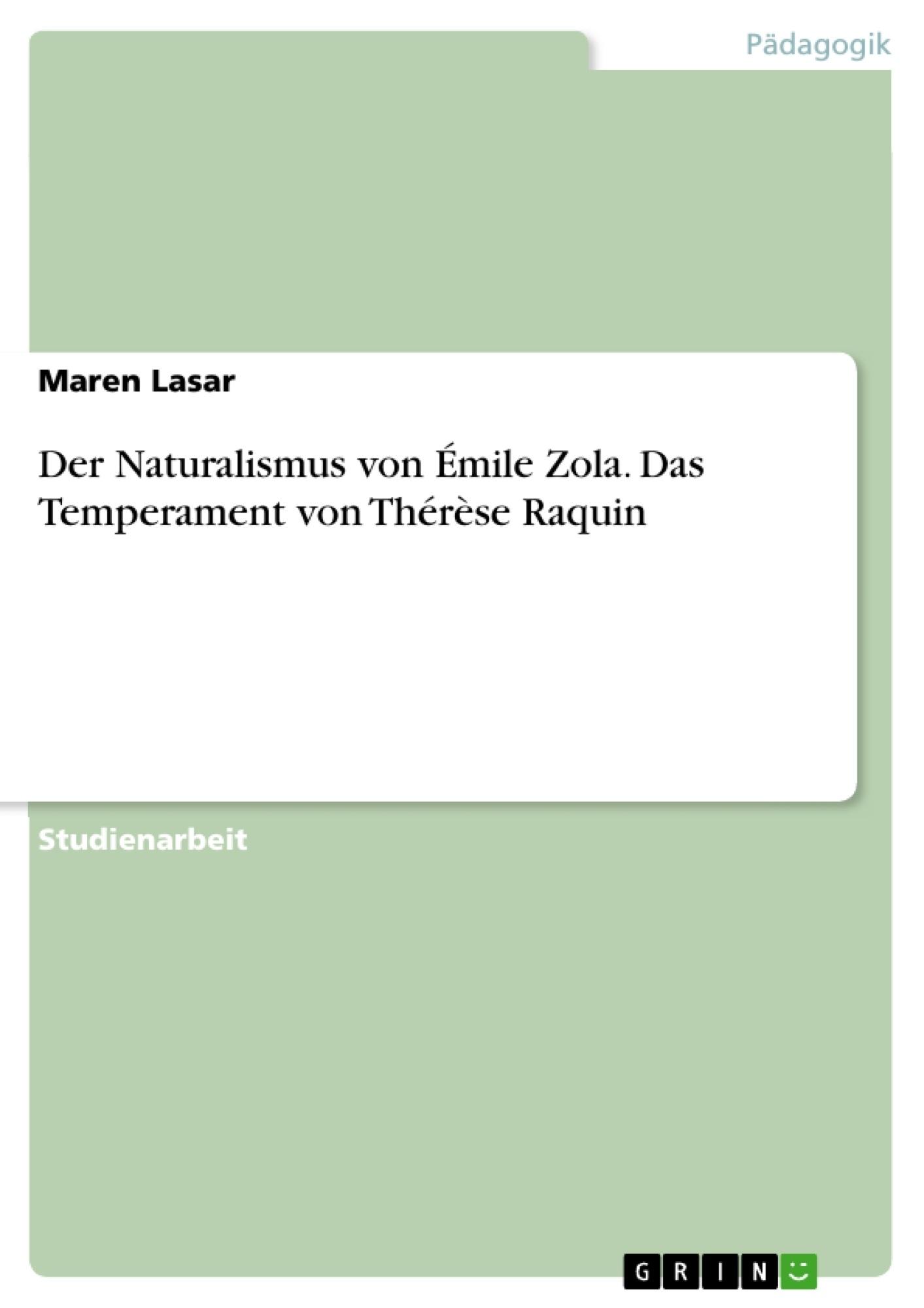Titel: Der Naturalismus von Émile Zola. Das Temperament von Thérèse Raquin