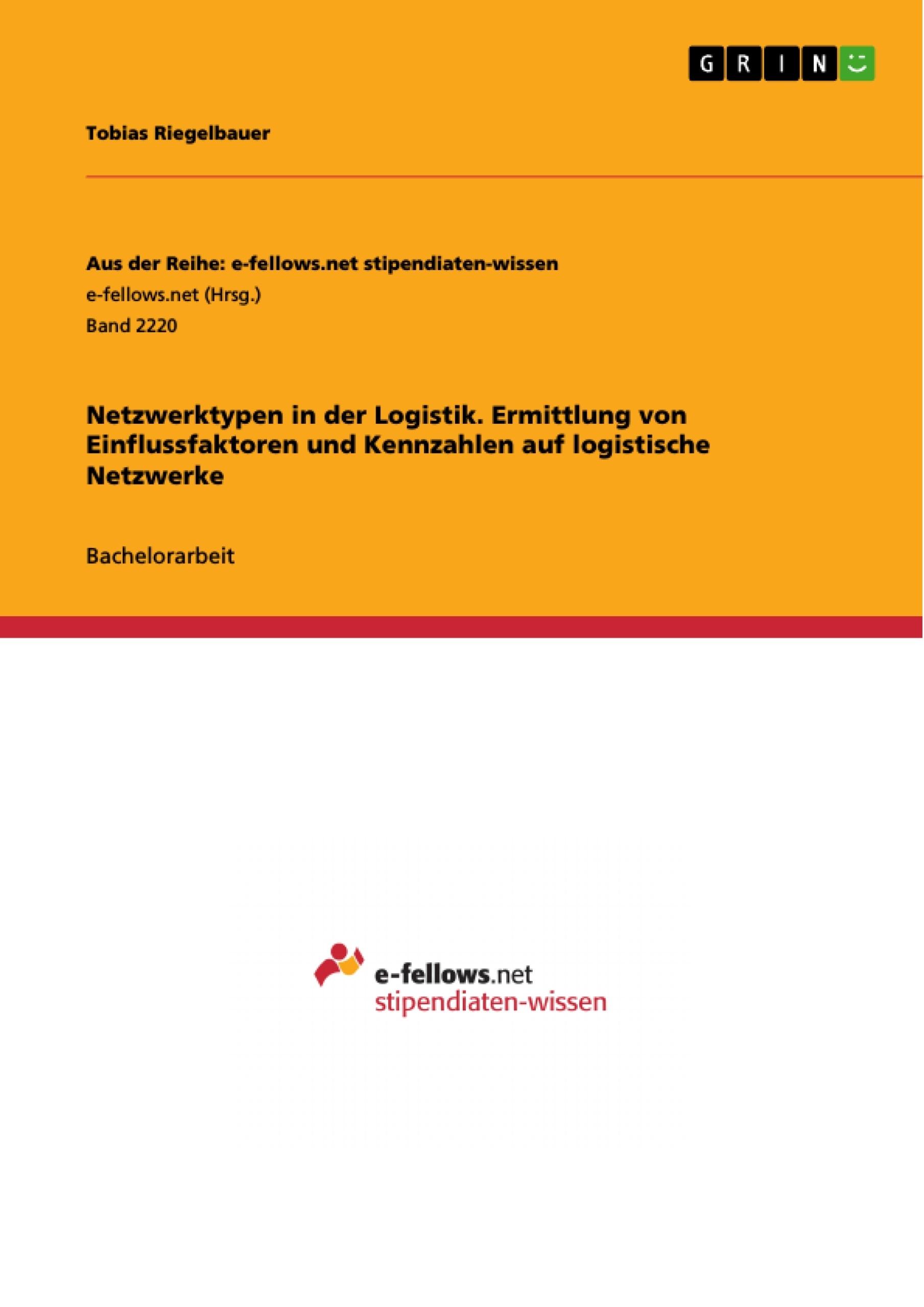 Titel: Netzwerktypen in der Logistik. Ermittlung von Einflussfaktoren und Kennzahlen auf logistische Netzwerke